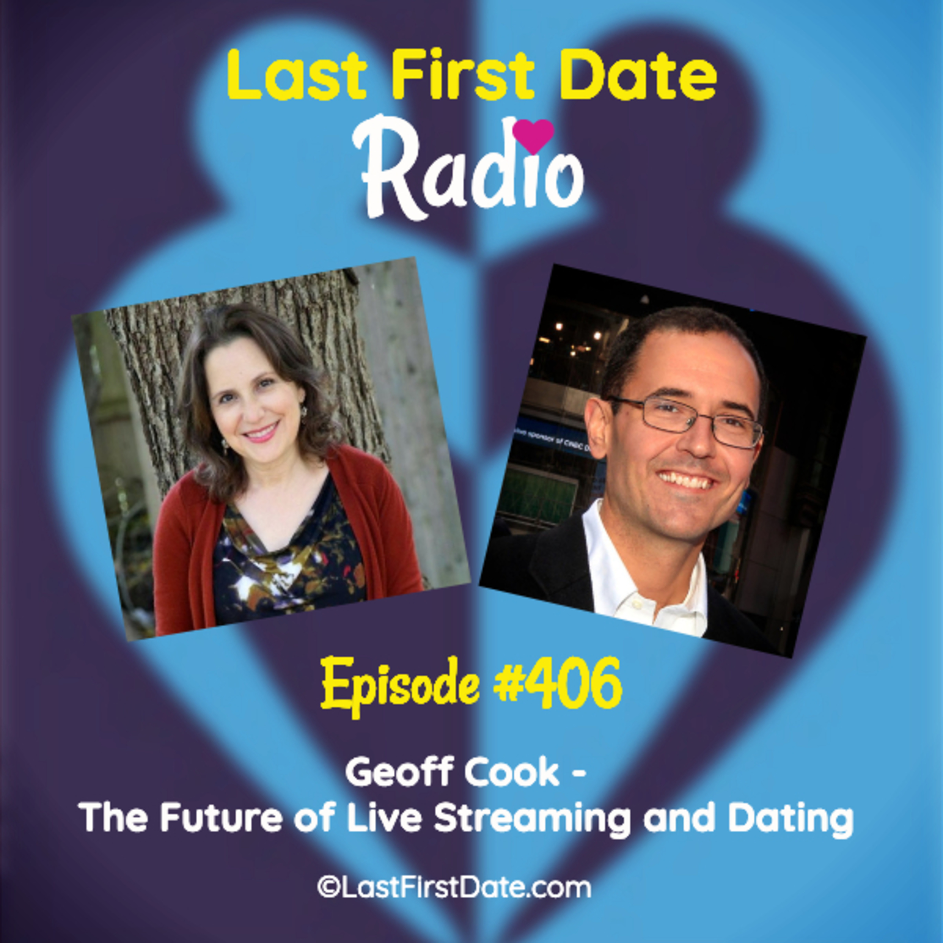 Last First Date Radio - EP 406: Geoff Cook - The Future of Live Streaming and Dating