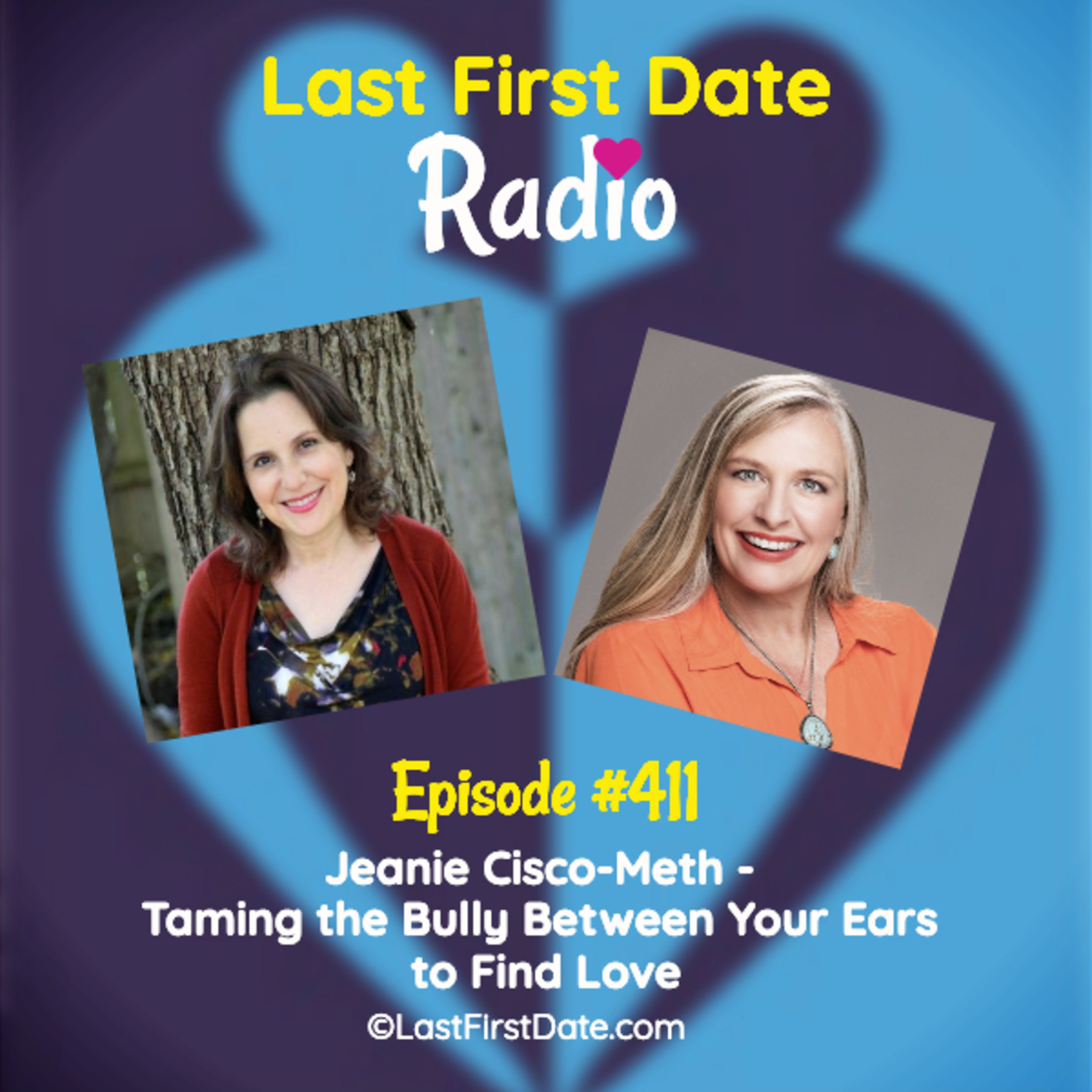 Last First Date Radio - EP 411: Jeanie Cisco-Meth - Taming the Bully Between Your Ears to Find  Love