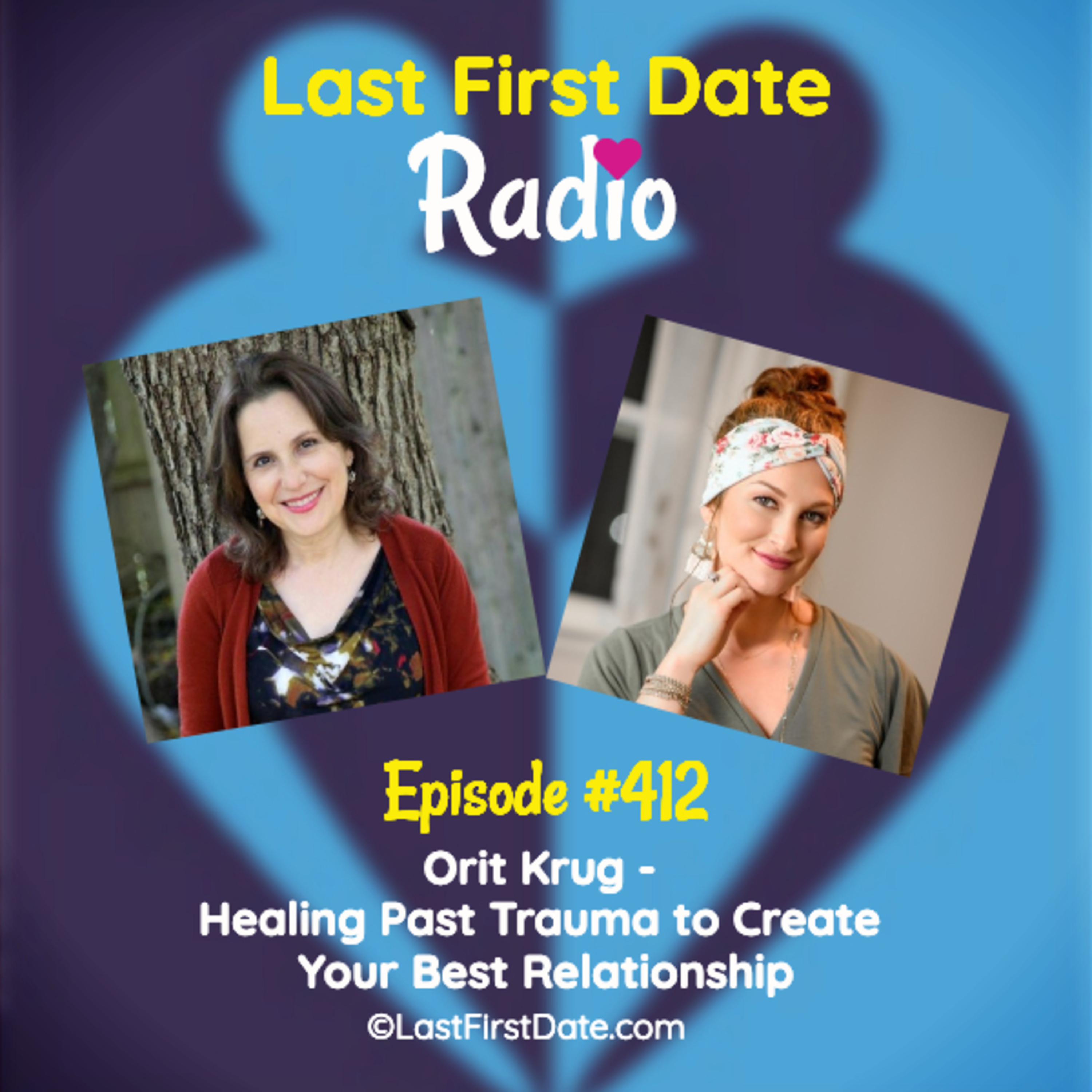 Last First Date Radio - EP 412: Orit Krug - Healing Past Trauma to Create Your Best Relationship