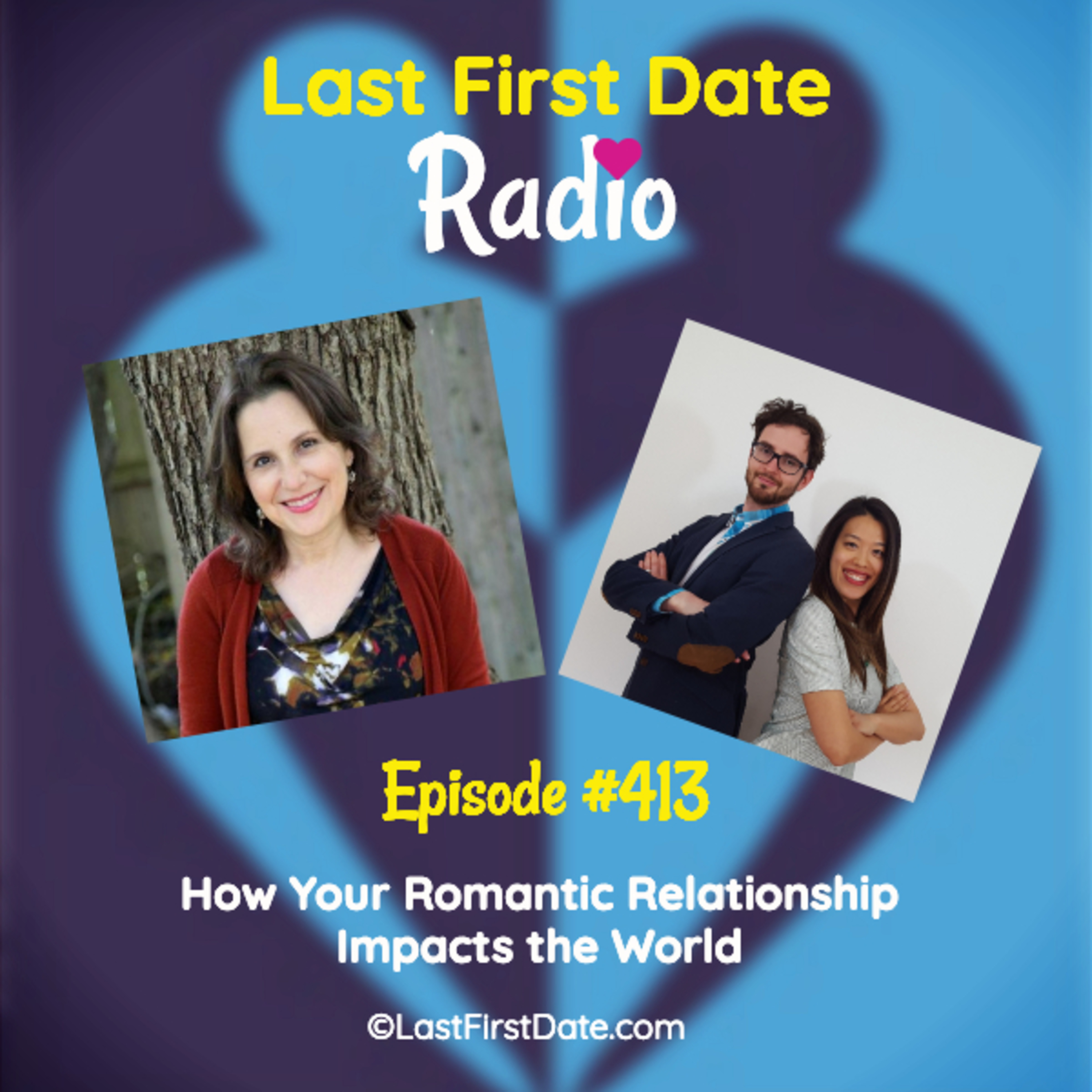 Last First Date Radio - EP 413: How Your Romantic Relationship Impacts the World