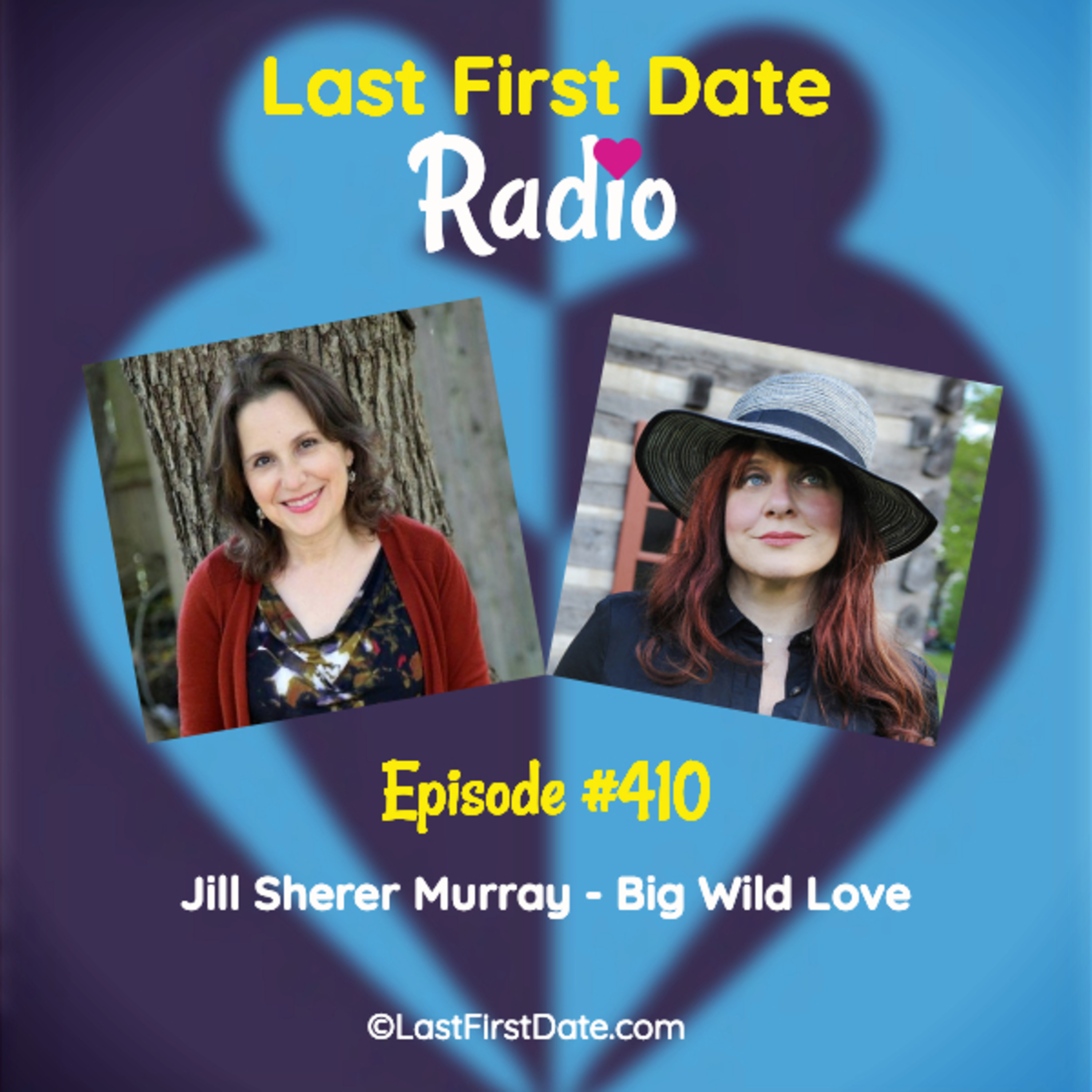 Last First Date Radio - EP 410: Jill Sherer Murray - How to Attract Big Wild Love