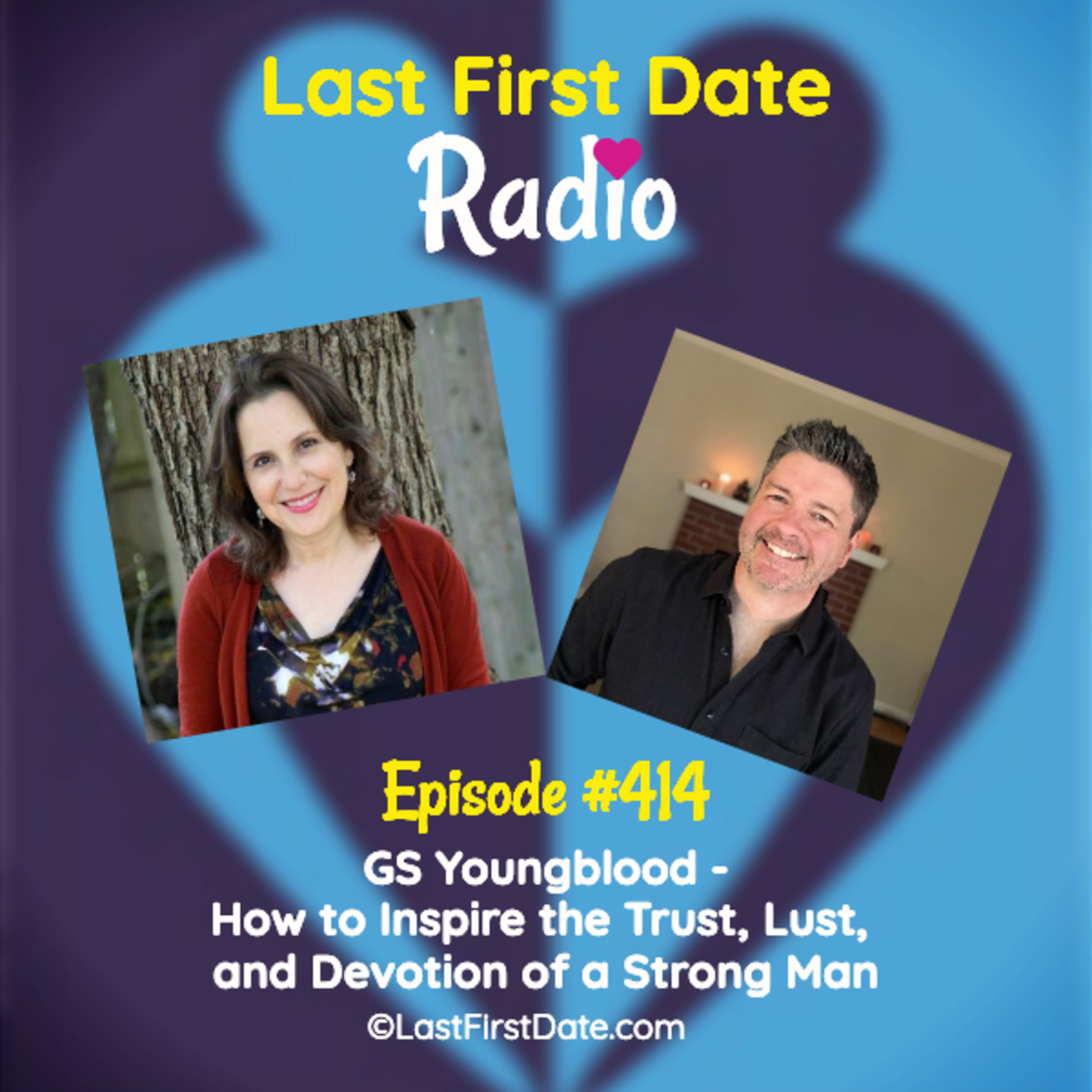 Last First Date Radio - EP 414: GS Youngblood - How to Inspire the Trust, Lust, and Devotion of a Strong Man