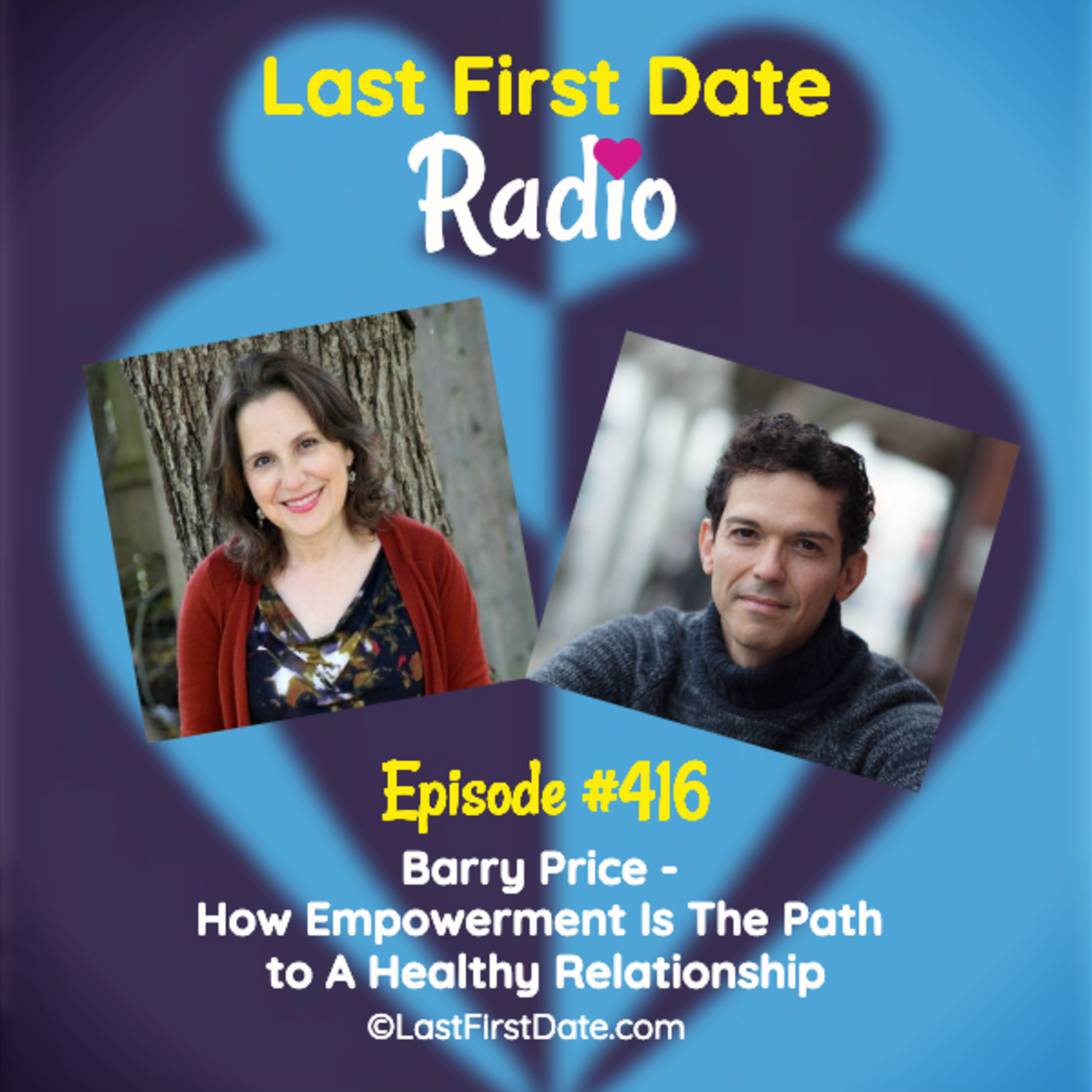 Last First Date Radio - EP 416: Barry Price - How Empowerment Is The Path to A Healthy Relationship