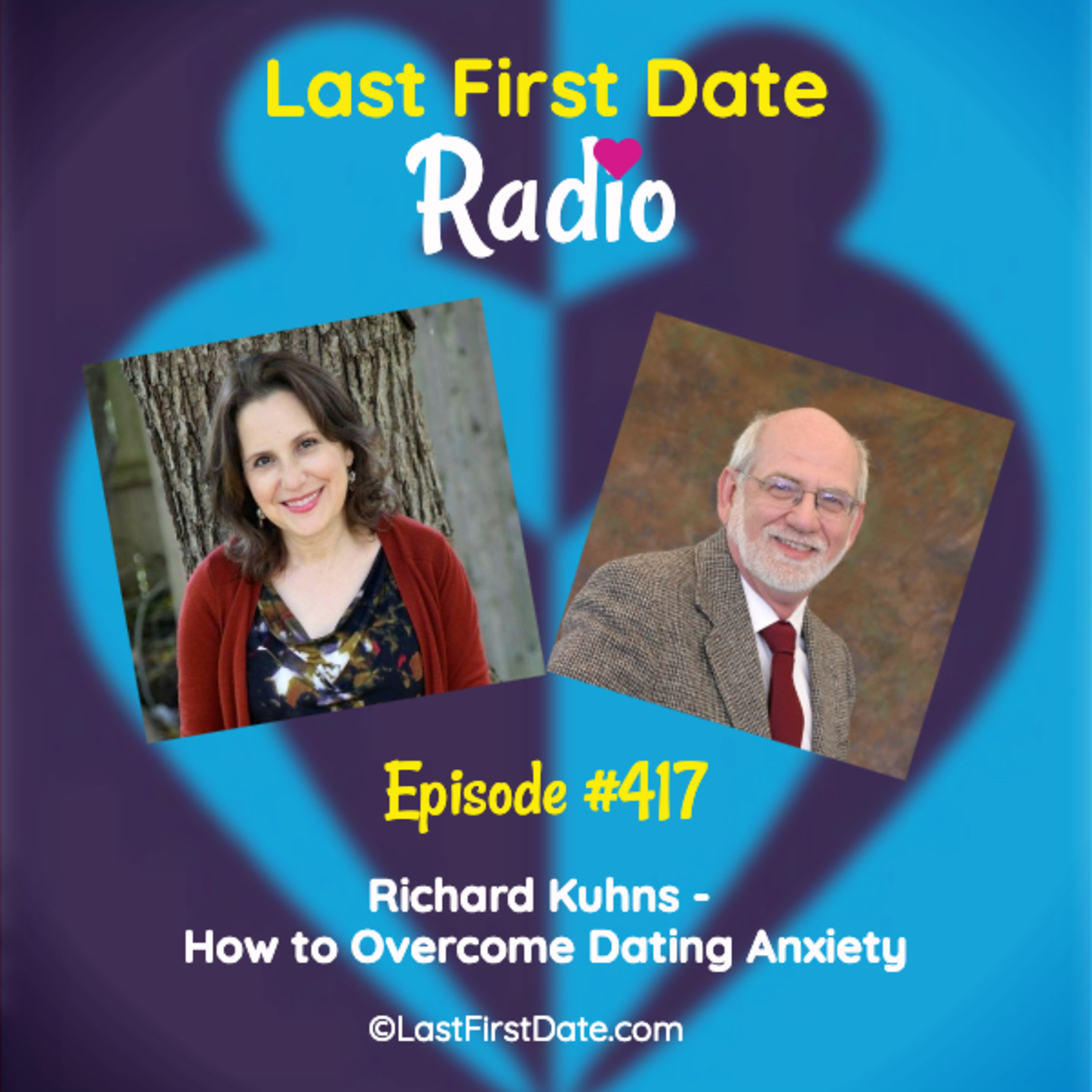 Last First Date Radio - EP 417: Richard Kuhns - How to Overcome Dating Anxiety