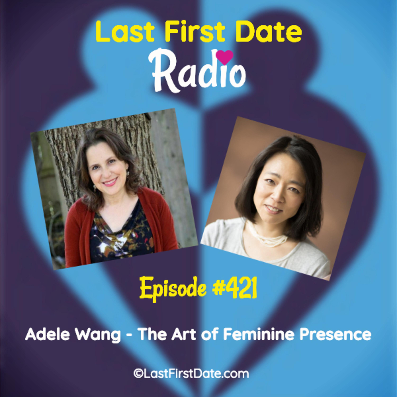Last First Date Radio - EP 421: Adele Wang - The Art of Feminine Presence