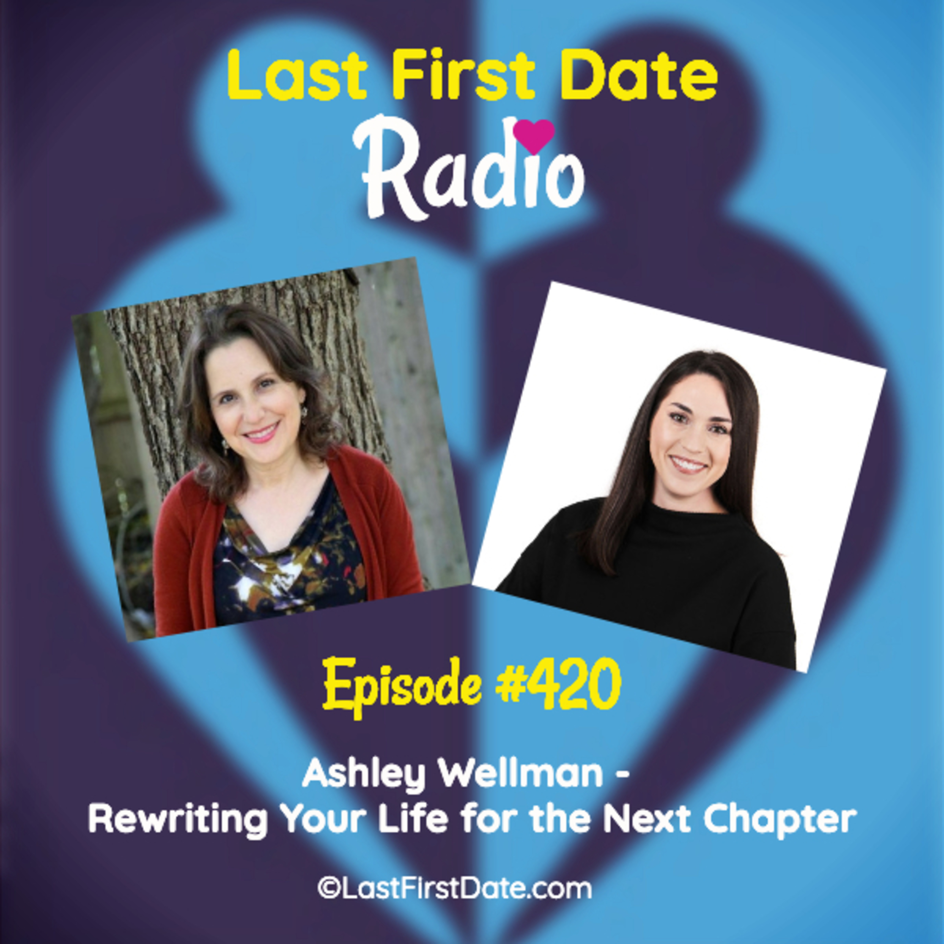 Last First Date Radio - EP 420: Ashley Wellman - Rewriting Your Life for the Next Chapter
