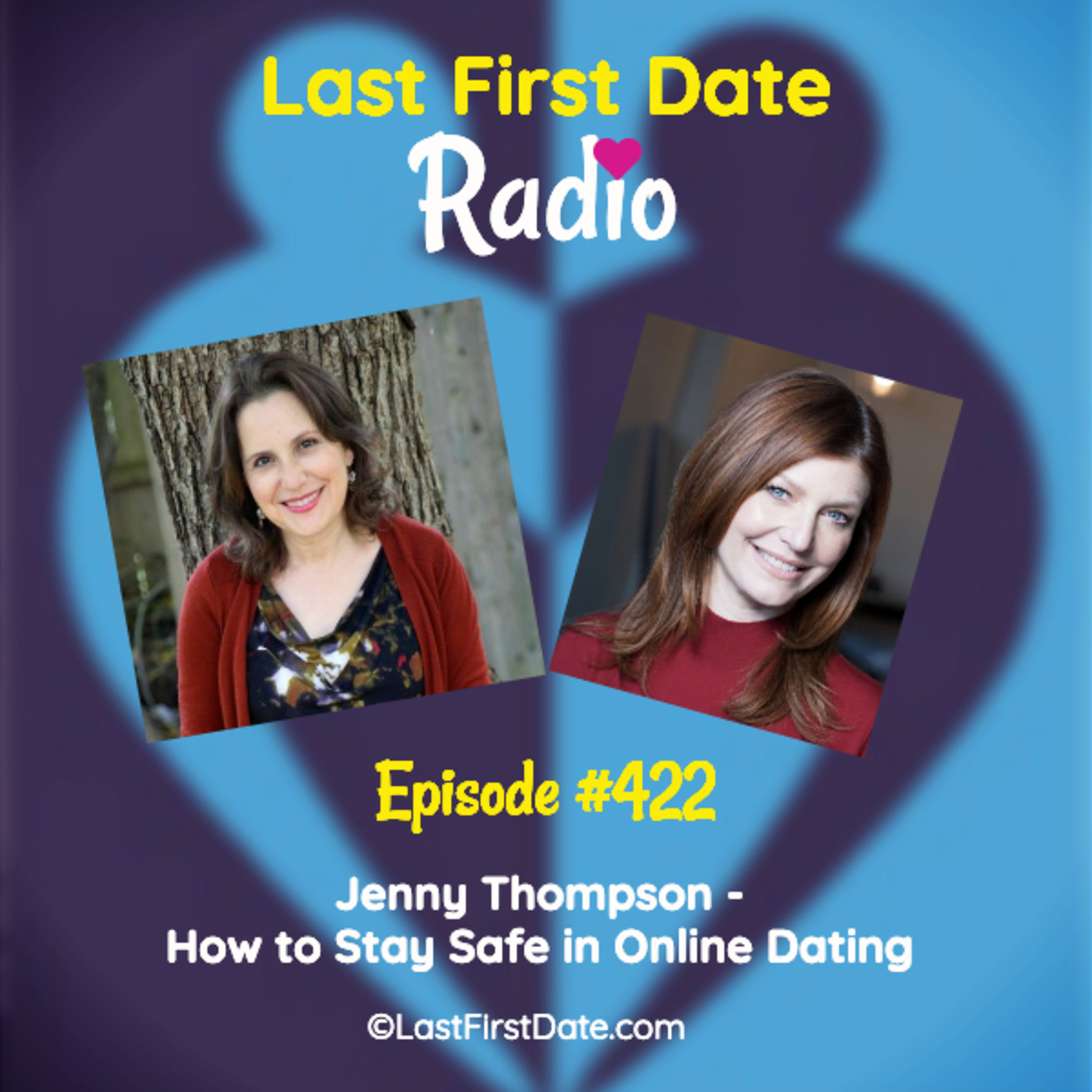 Last First Date Radio - EP 422: Jenny Thompson - How to Stay Safe in Online Dating