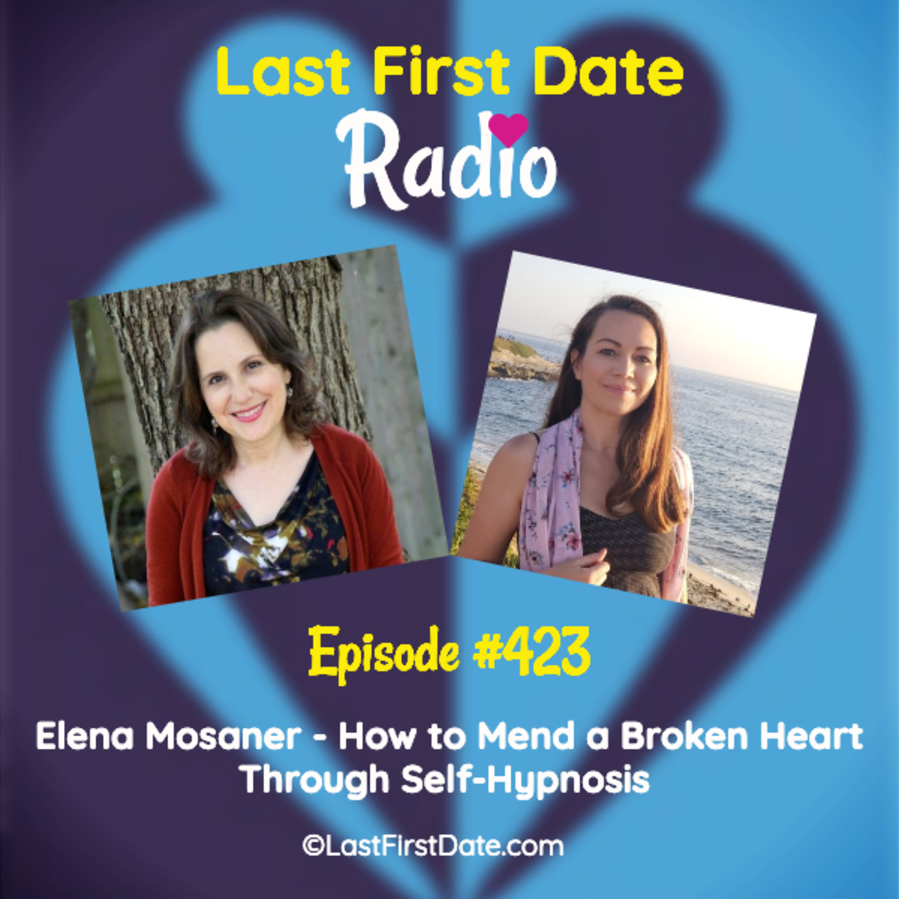 Last First Date Radio - EP 423: Elena Mosaner - How to Mend a Broken Heart Through Self-Hypnosis