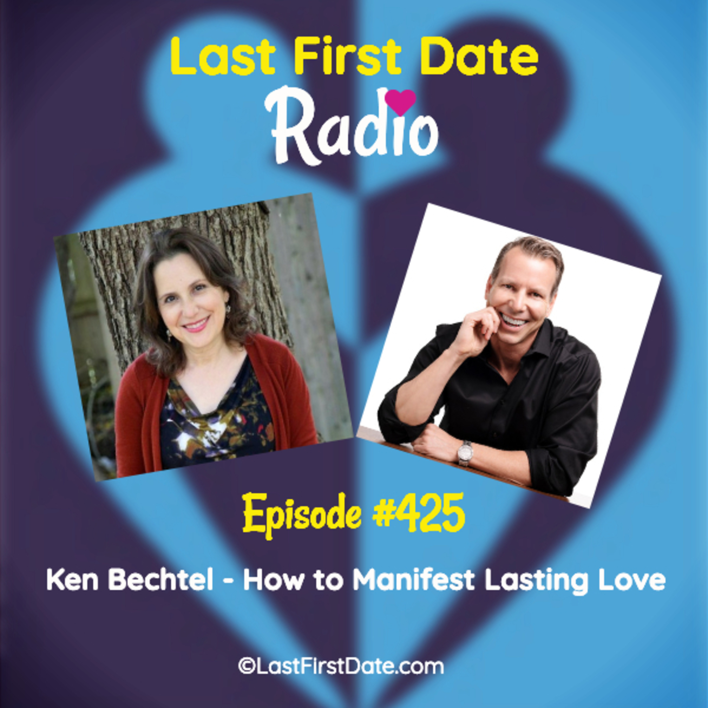 Last First Date Radio - EP 425: Ken Bechtel - How to Manifest Lasting Love