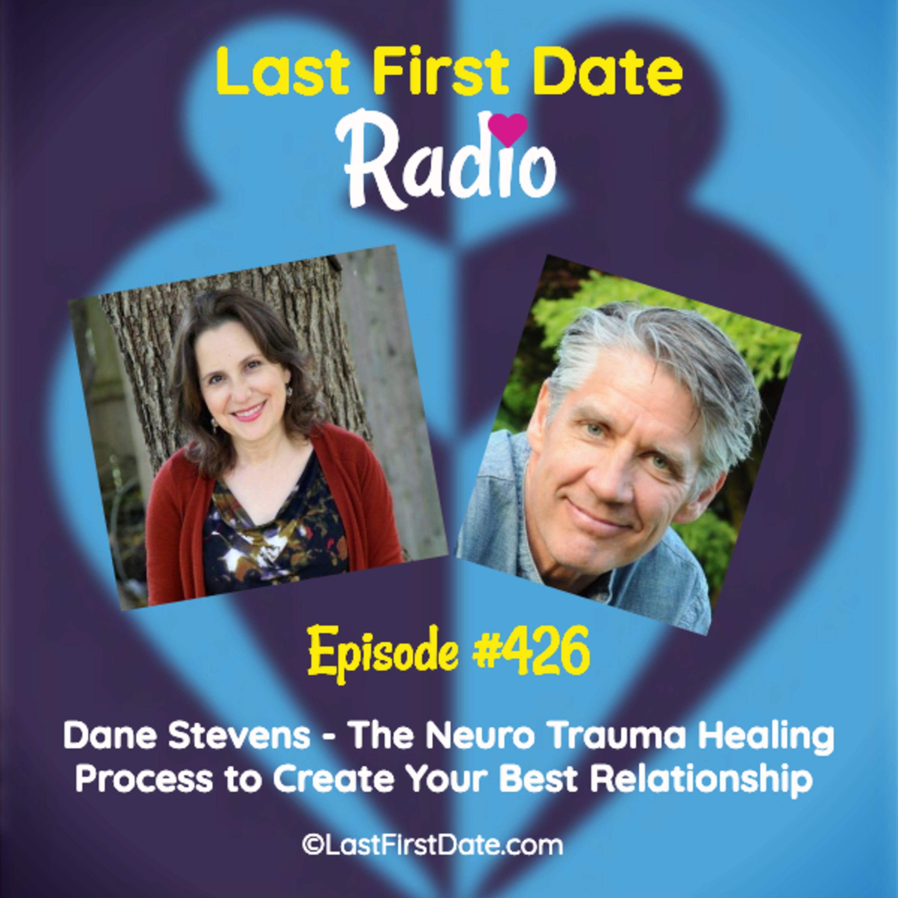 Last First Date Radio - EP 426: Dane Stevens - The Neuro Trauma Healing Process to Create Your Best Relationship