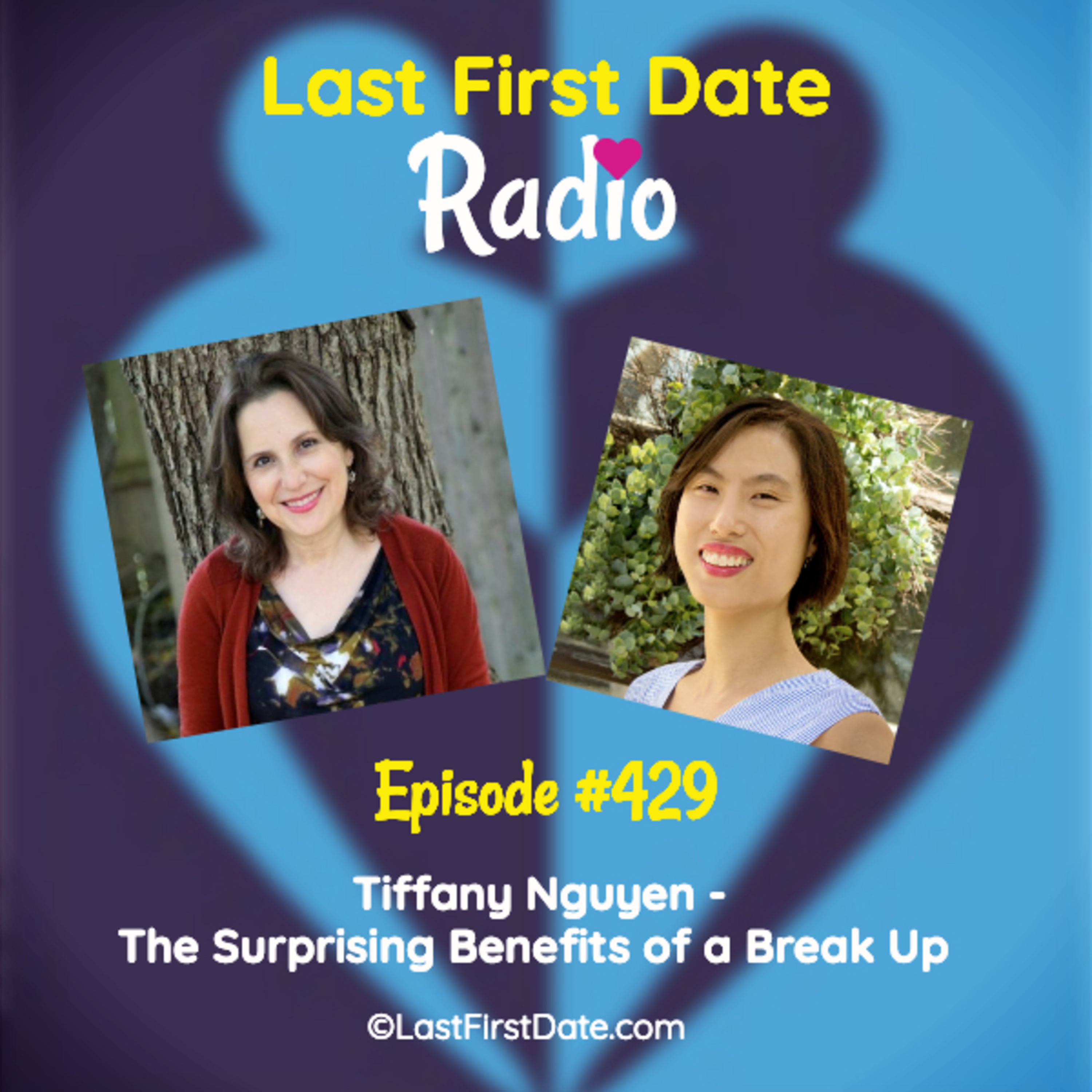Last First Date Radio - EP 429: Tiffany Nguyen - The Surprising Benefits of a Break Up
