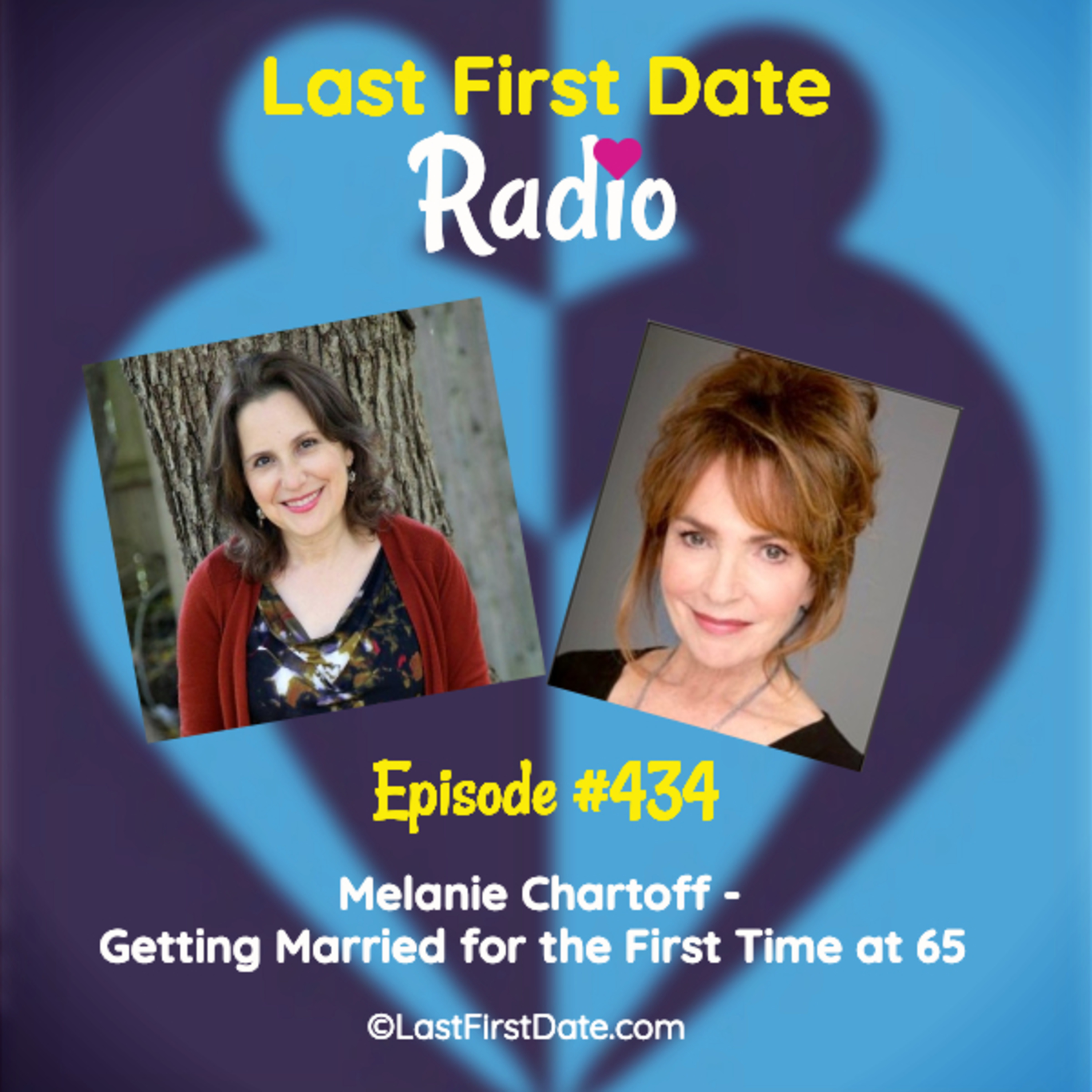 Last First Date Radio - EP 434: Melanie Chartoff - Getting Married for the First Time at 65