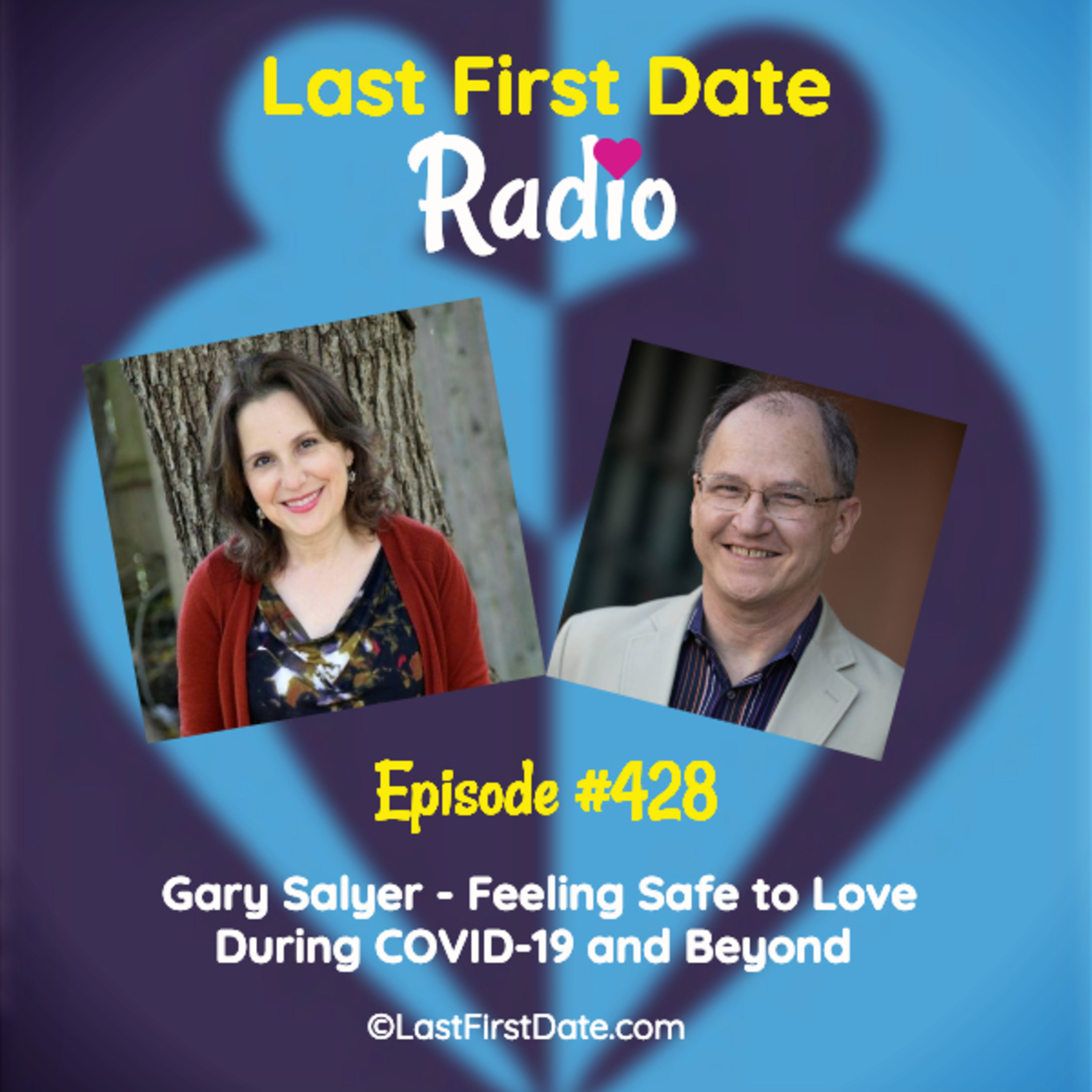 Last First Date Radio - EP 428: Gary Salyer- Feeling Safe to Love During COVID-19 and Beyond
