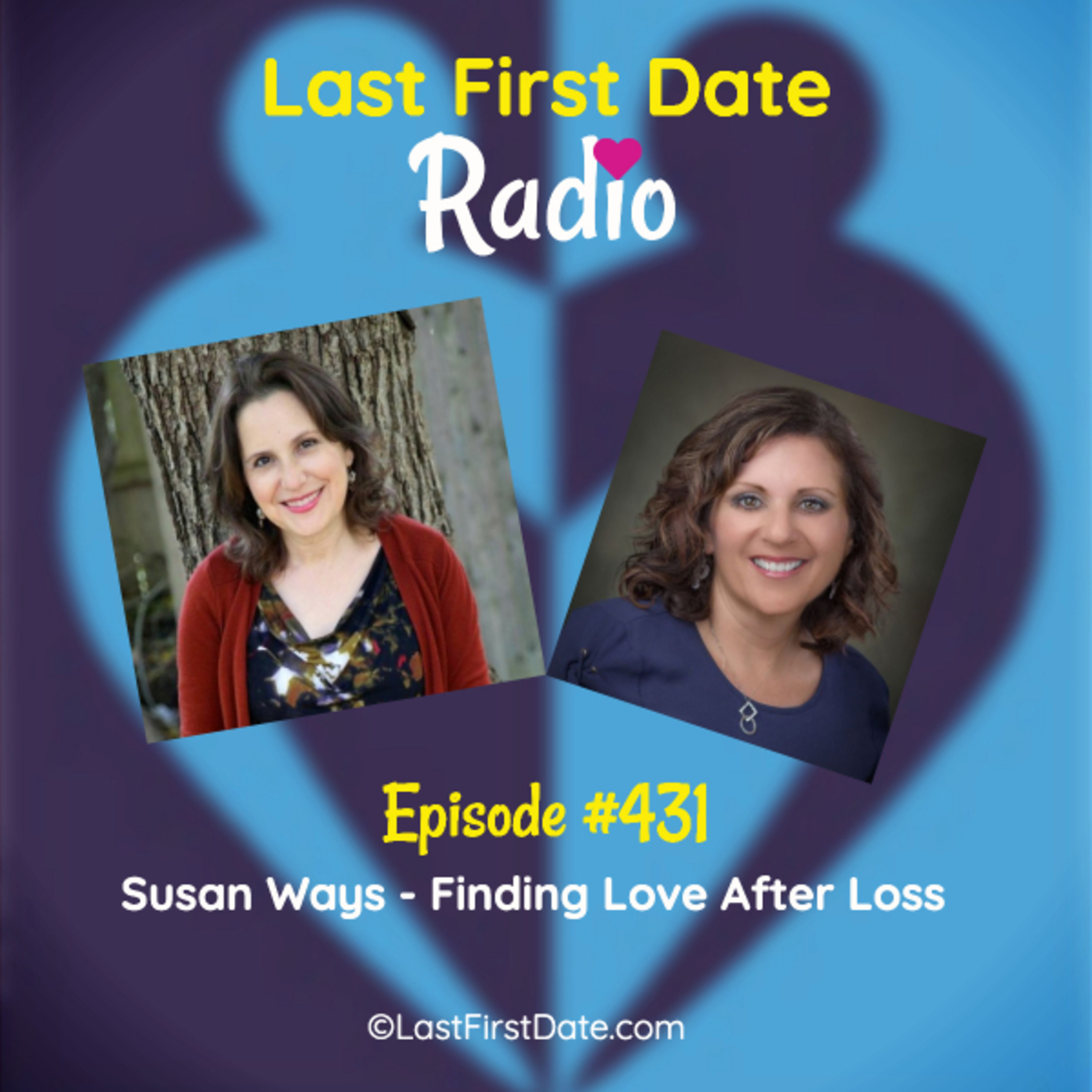 Last First Date Radio - EP 431: Susan Ways - Finding Love After Loss