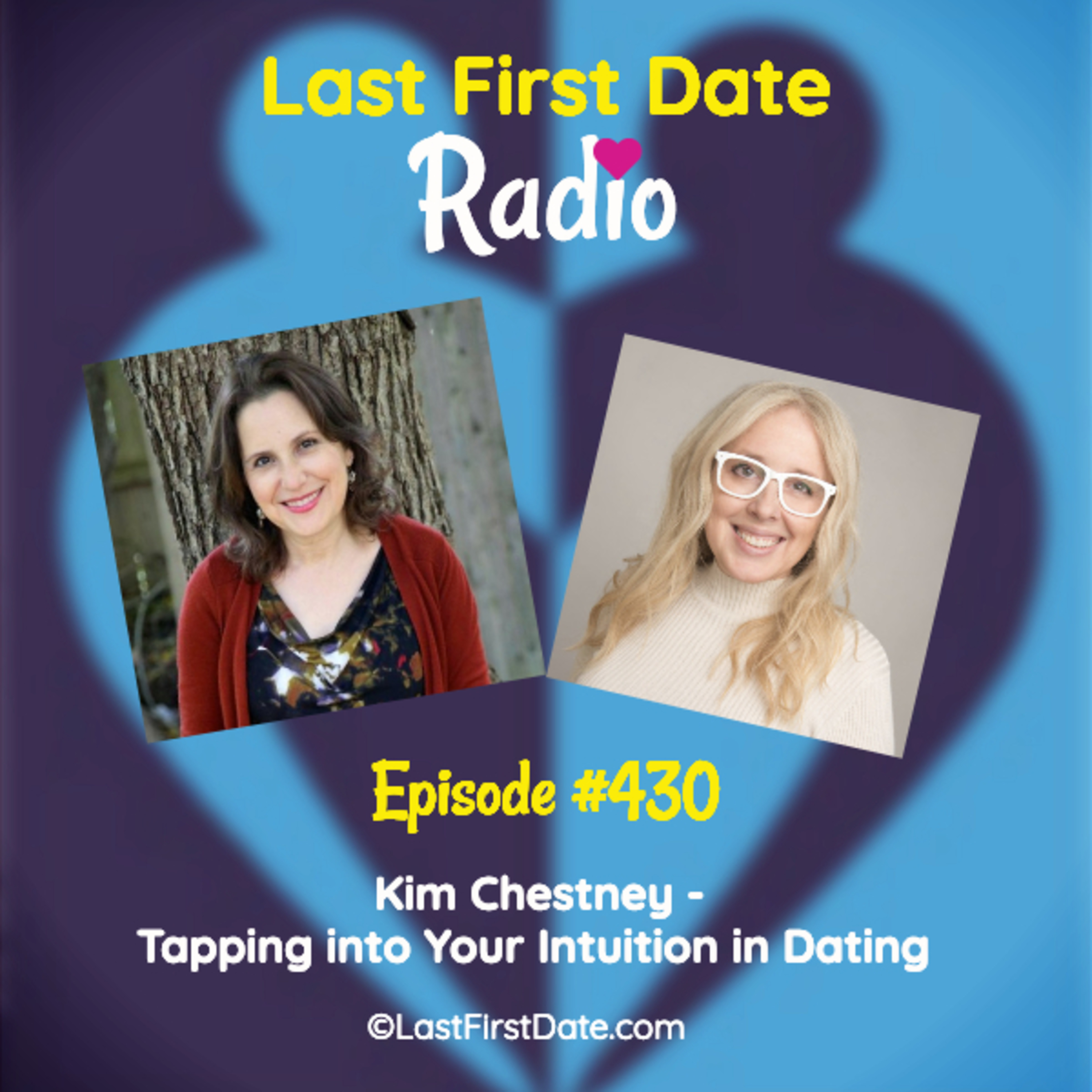 Last First Date Radio - EP 430: Kim Chestney - Tapping into Your Intuition in Dating