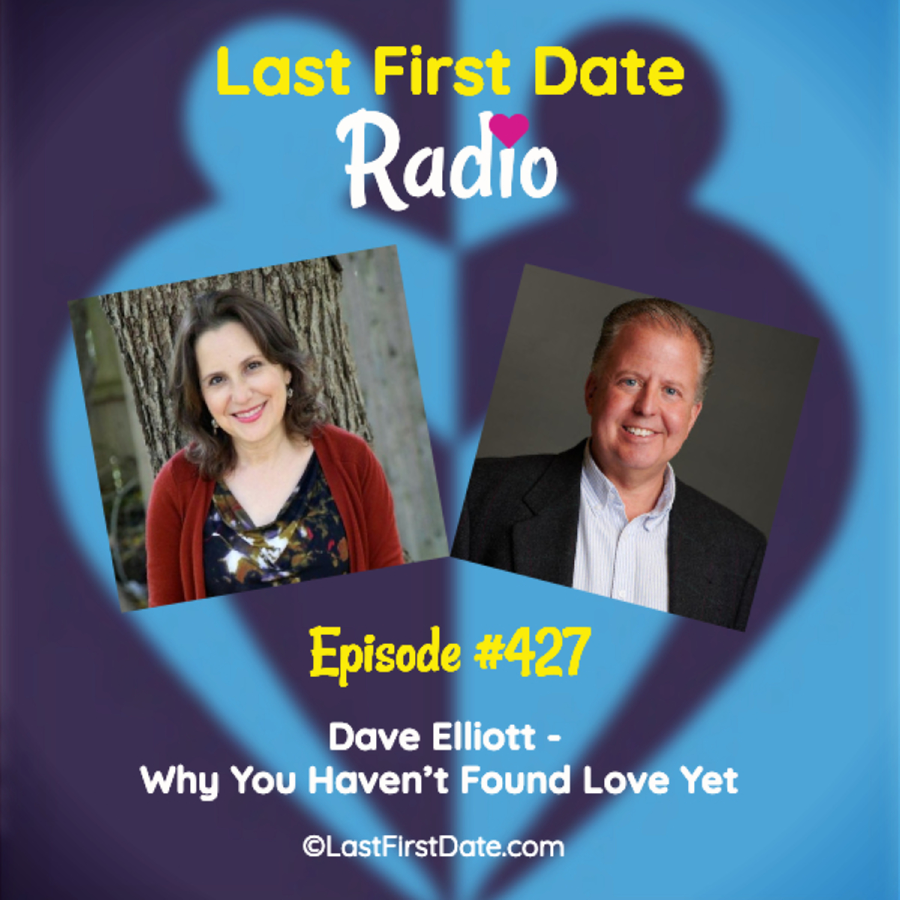 Last First Date Radio - EP 427: Dave Elliott - Why You Haven't Found Love Yet