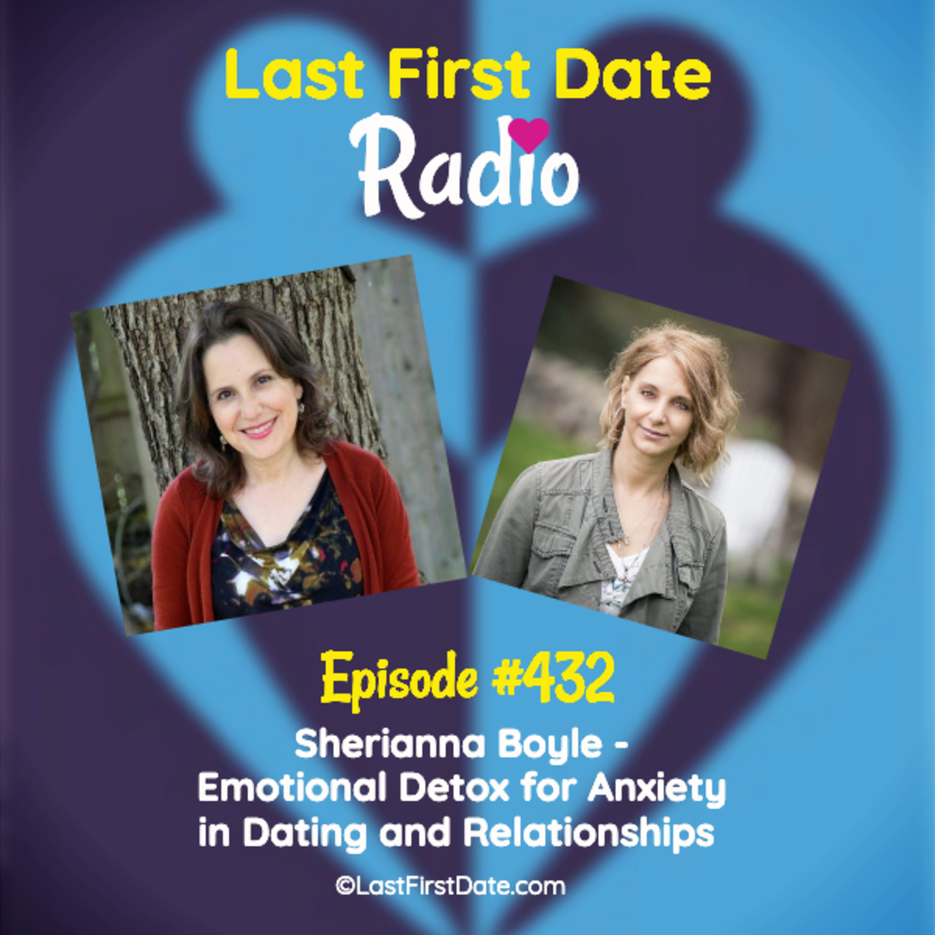 Last First Date Radio - EP 432: Sherianna Boyle - Emotional Detox for Anxiety in Dating and Relationships