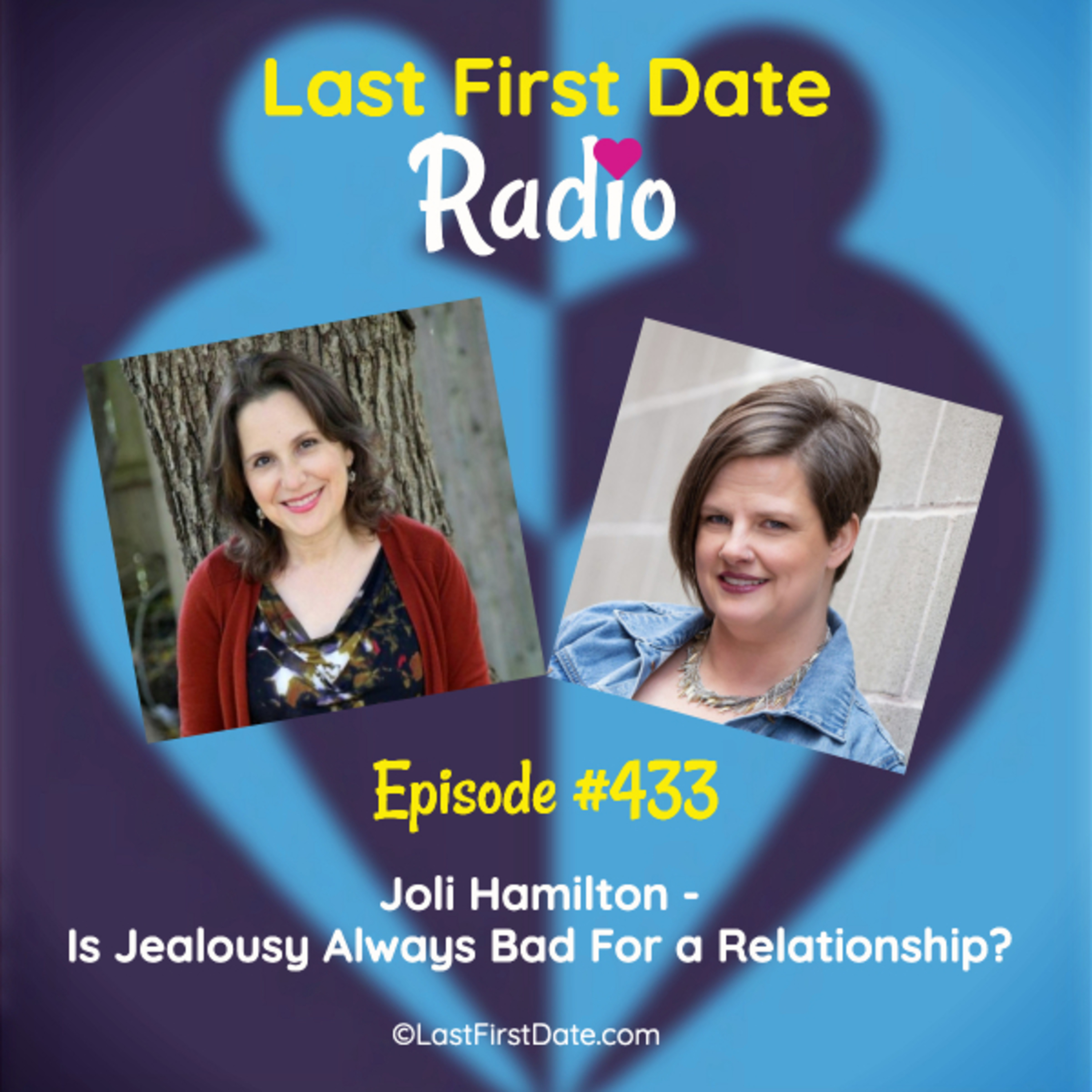 Last First Date Radio - EP 433: Joli Hamilton - Is Jealousy Always Bad For a Relationship?