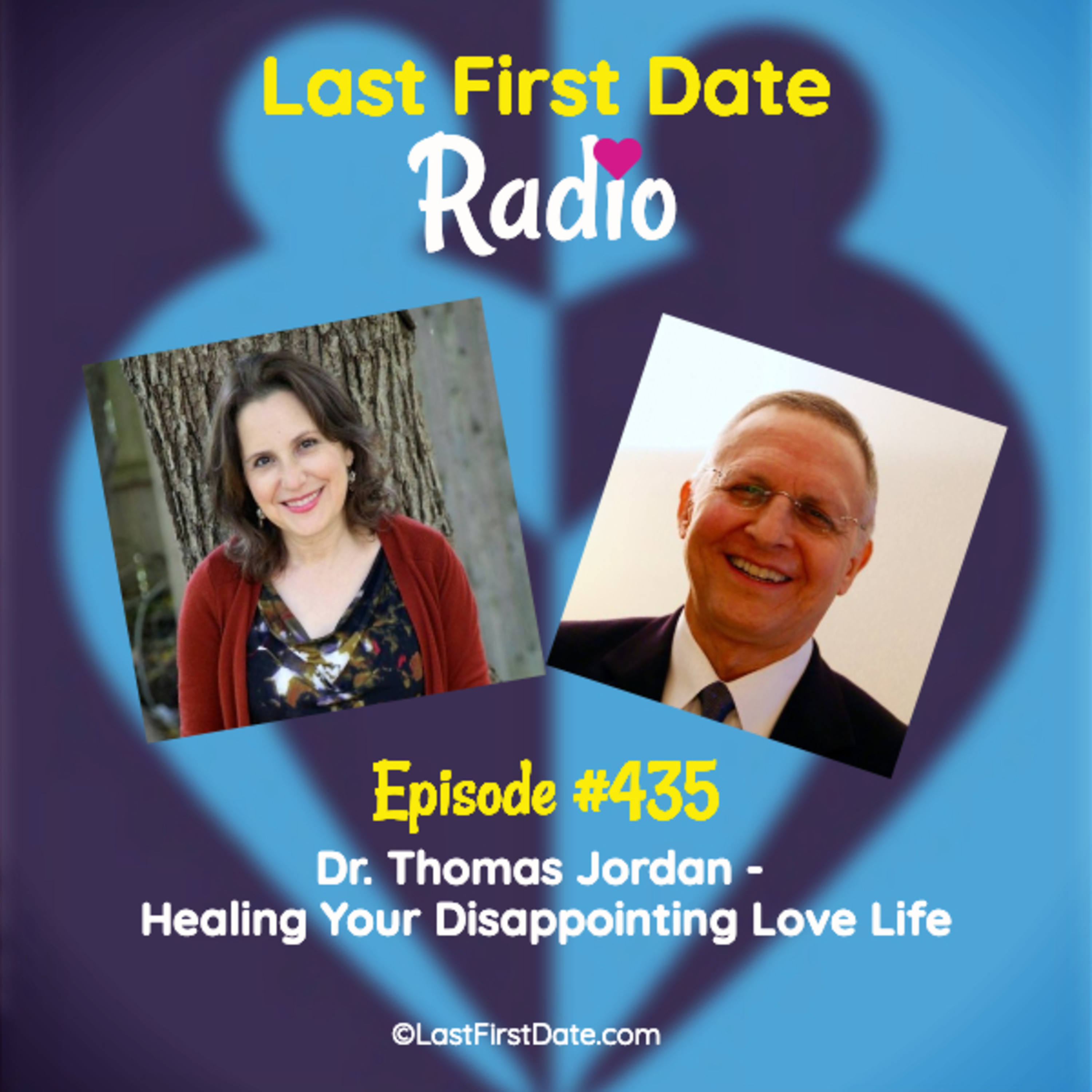 Last First Date Radio - EP 435: Dr. Thomas Jordan - Healing Your Disappointing Love Life