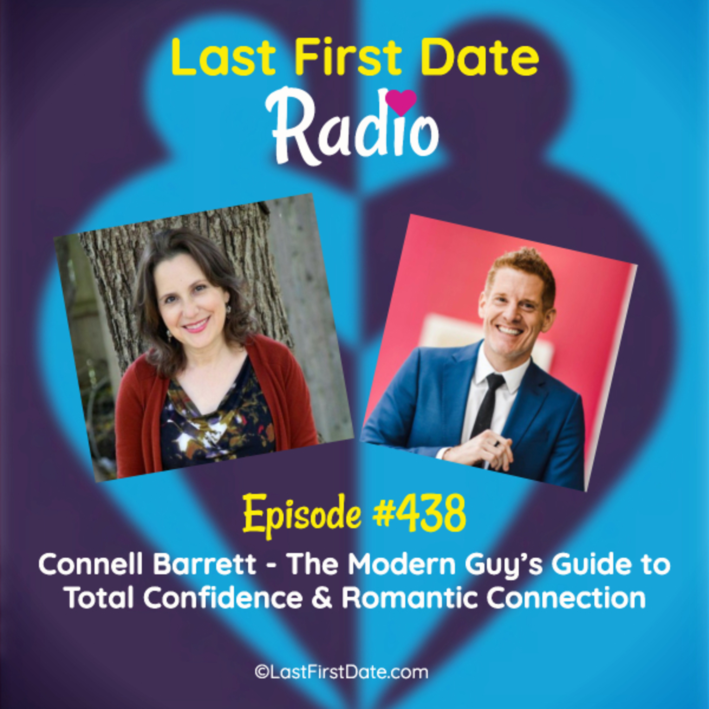 Last First Date Radio - EP 438: Connell Barrett - The Modern Guy's Guide to Total Confidence & Romantic Connection