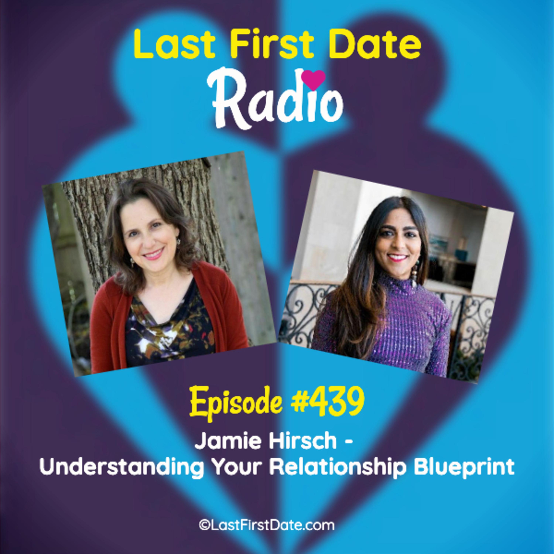 Last First Date Radio - EP 439: Jamie Hirsch - Understanding Your Relationship Blueprint