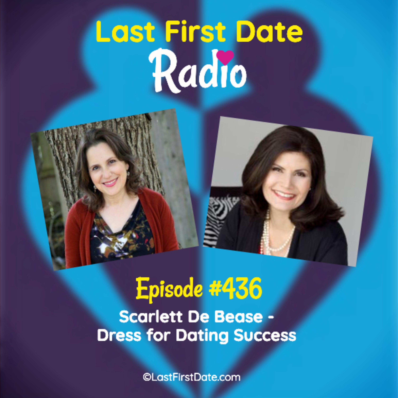Last First Date Radio - EP 436: Scarlett De Bease - Dress For Dating Success