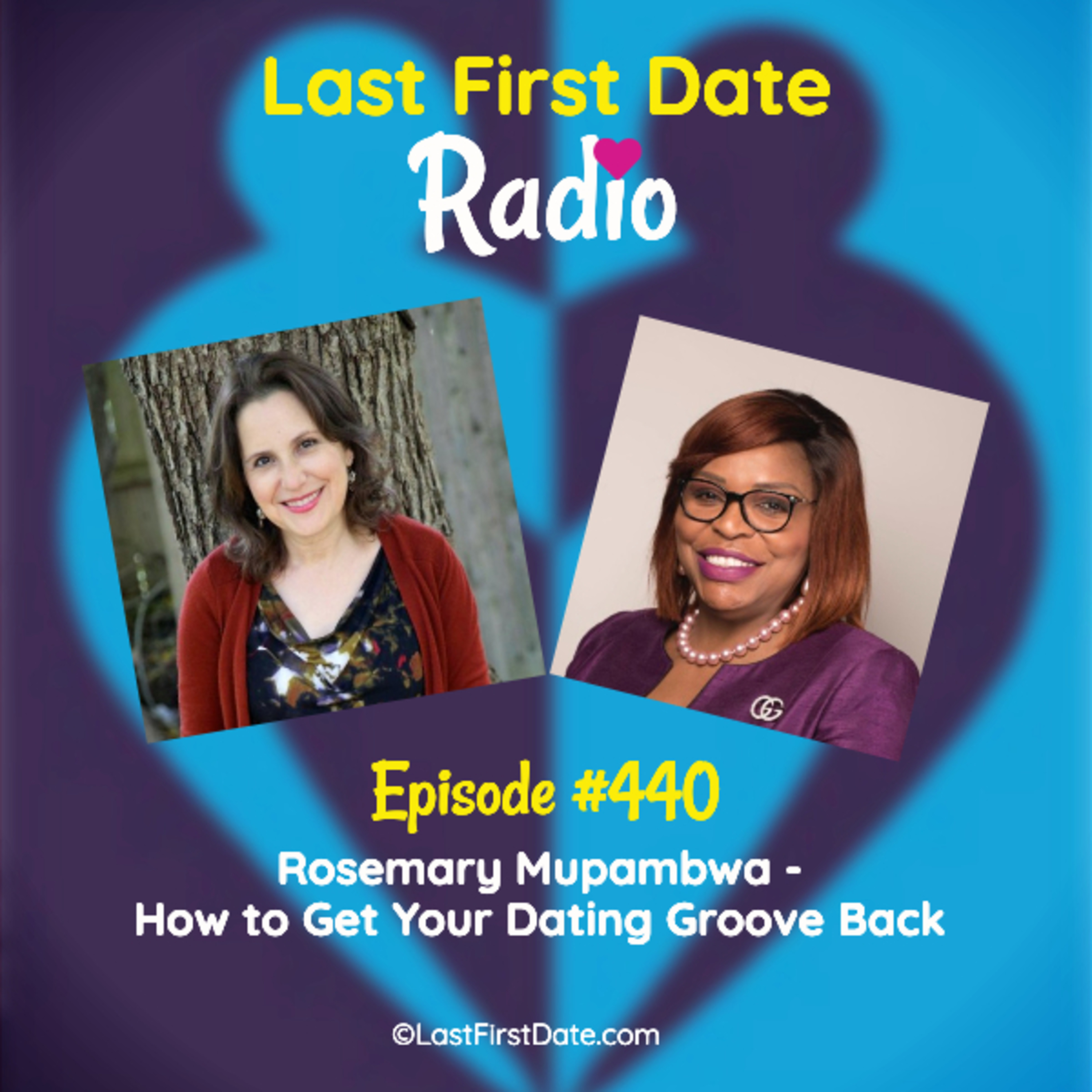 Last First Date Radio - EP 440: Rosemary Mupambwa - How to Get Your Dating Groove Back
