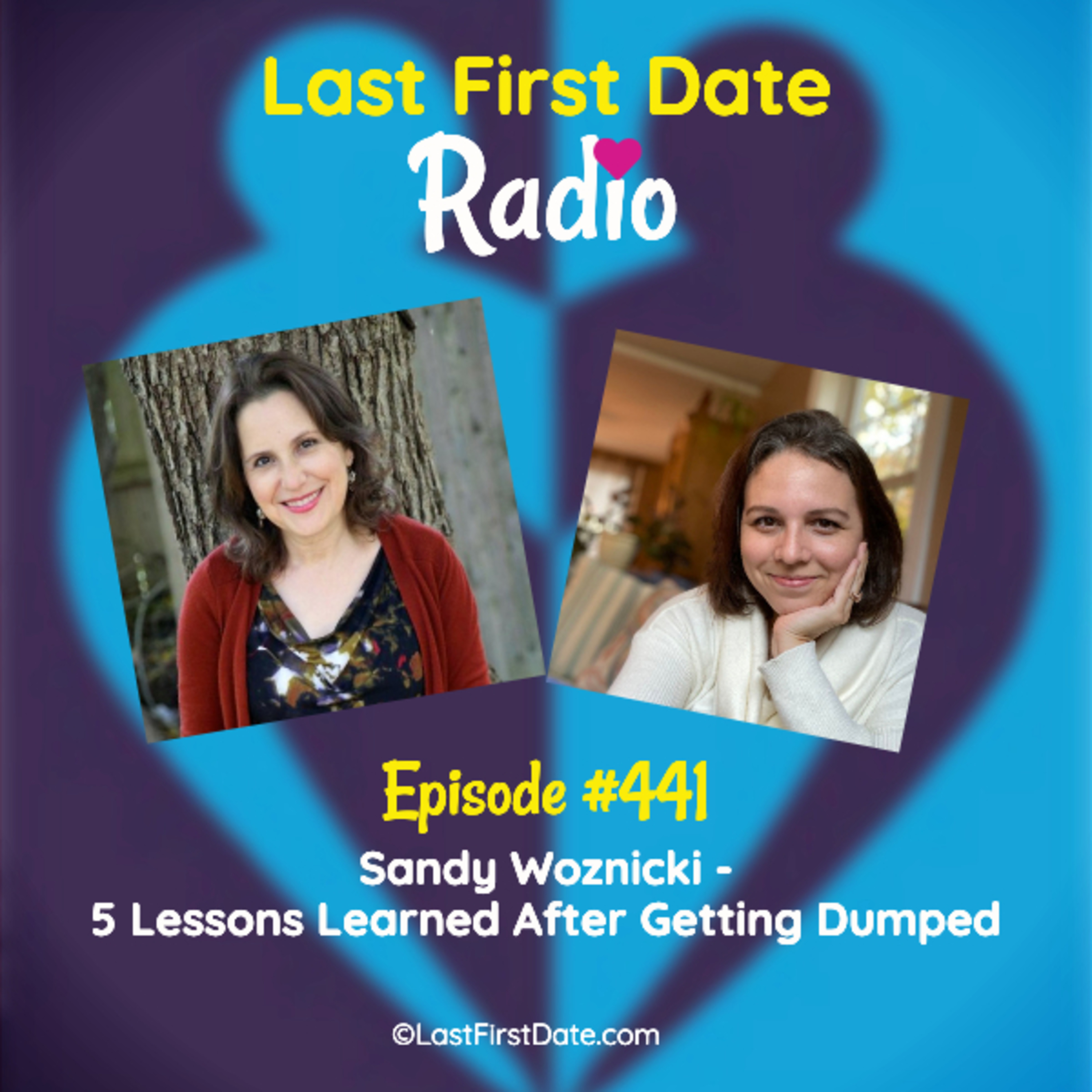 Last First Date Radio - EP 441: Sandy Woznicki - 5 Lessons Learned After Getting Dumped