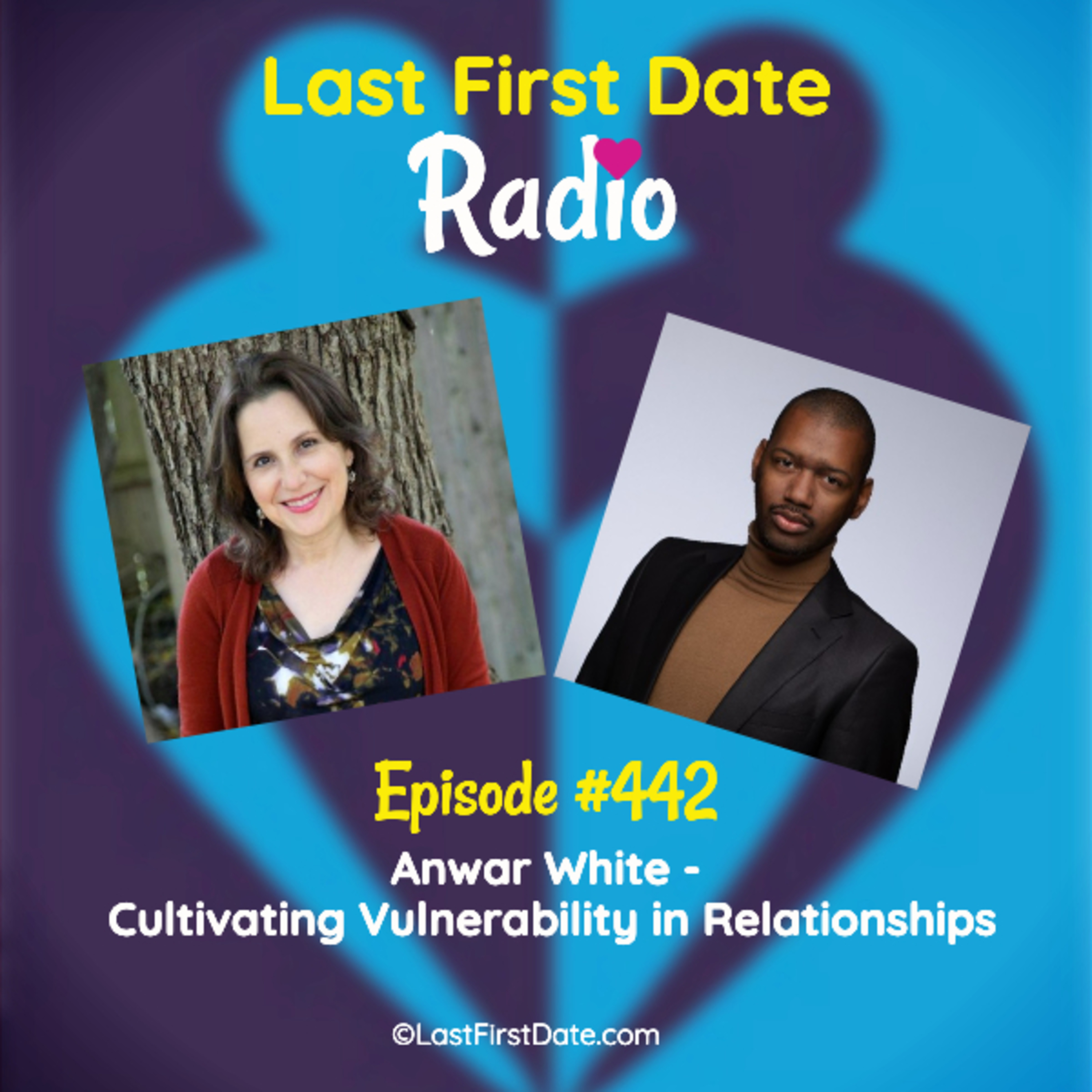 Last First Date Radio - EP 442: Anwar White - Cultivating Vulnerability in Relationships