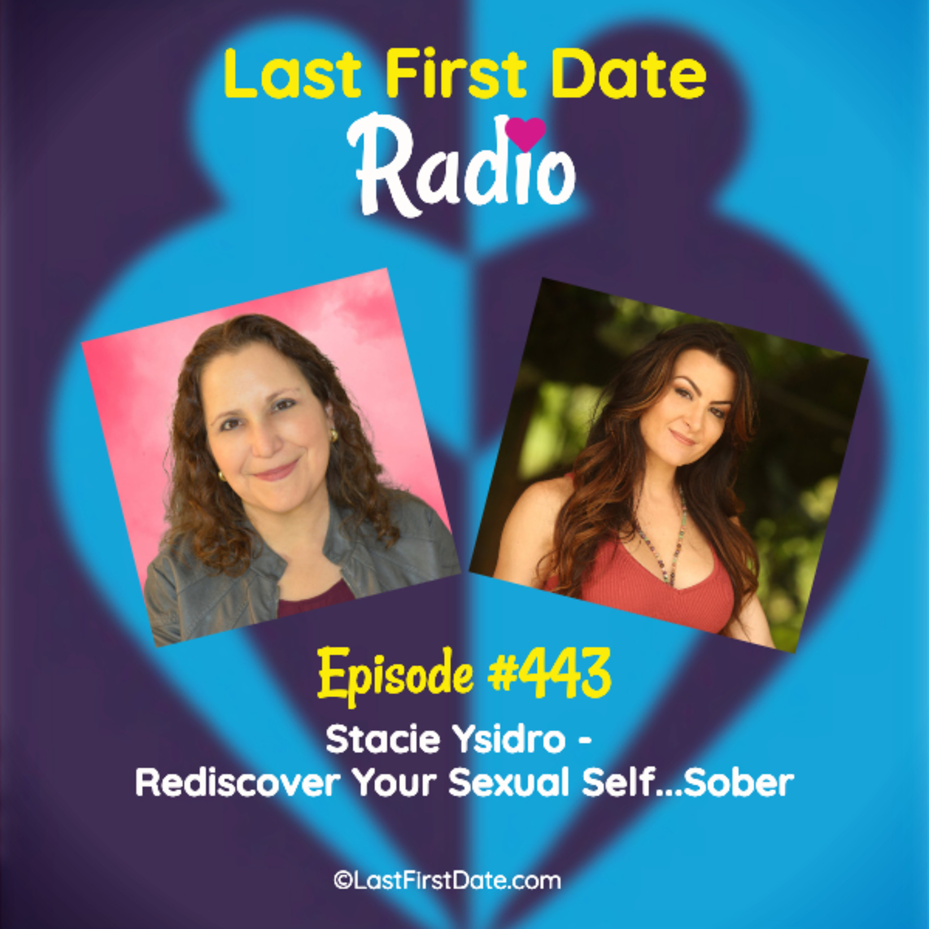 Last First Date Radio - EP 443: Stacie Ysidro - Rediscover Your Sexual Self...Sober