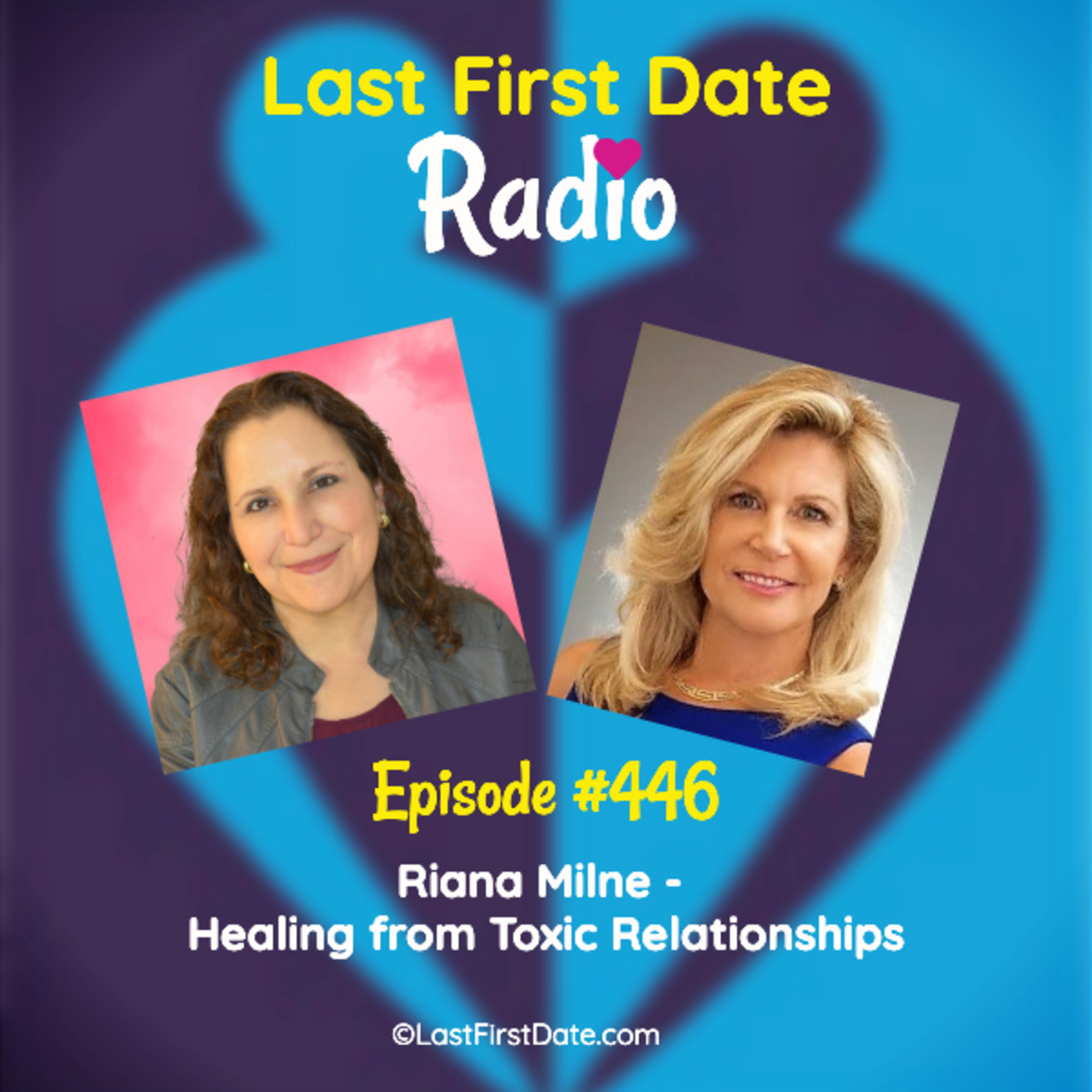 Last First Date Radio - EP 446: Riana Milne - Healing from Toxic Relationships