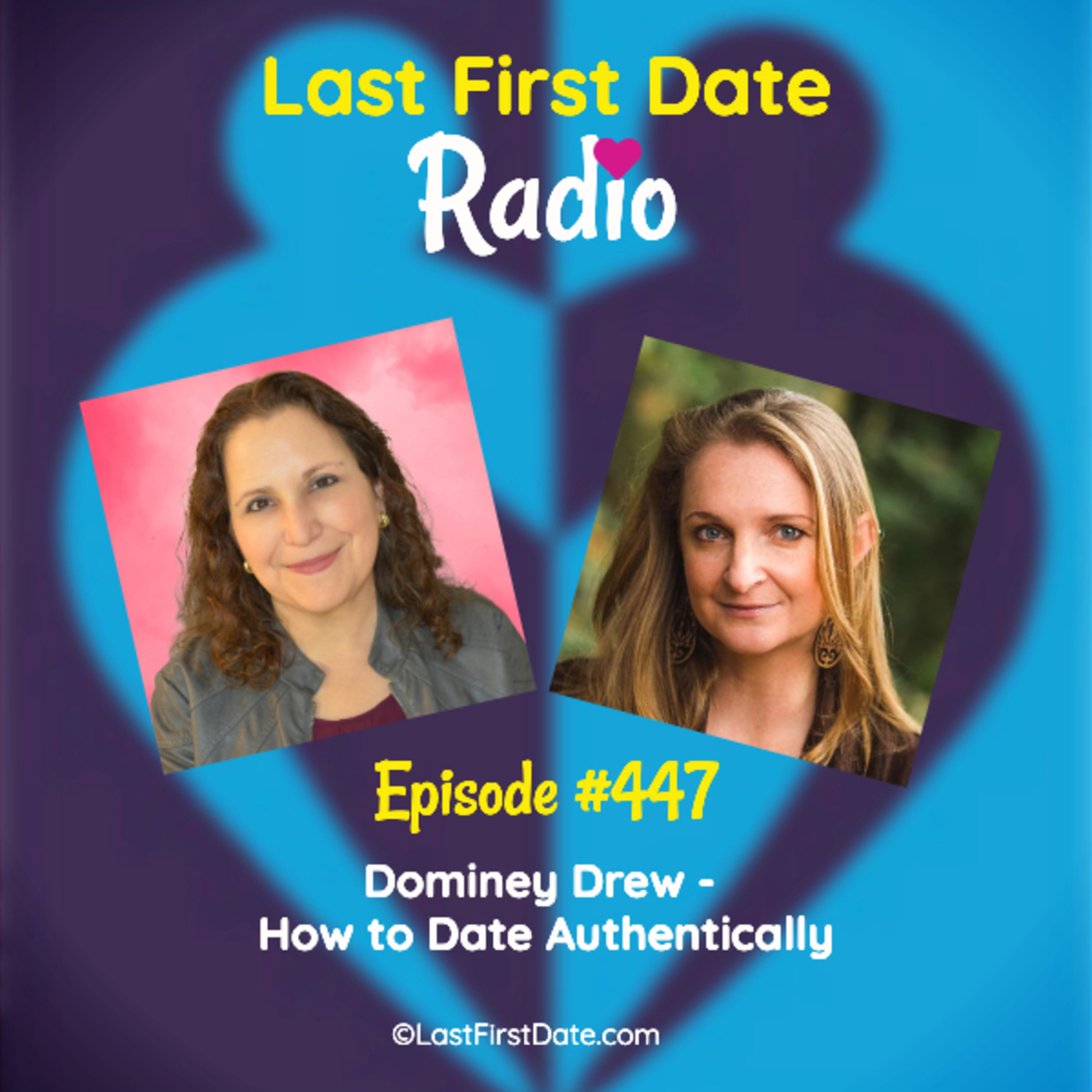 Last First Date Radio - EP 447: Dominey Drew - How to Date Authentically