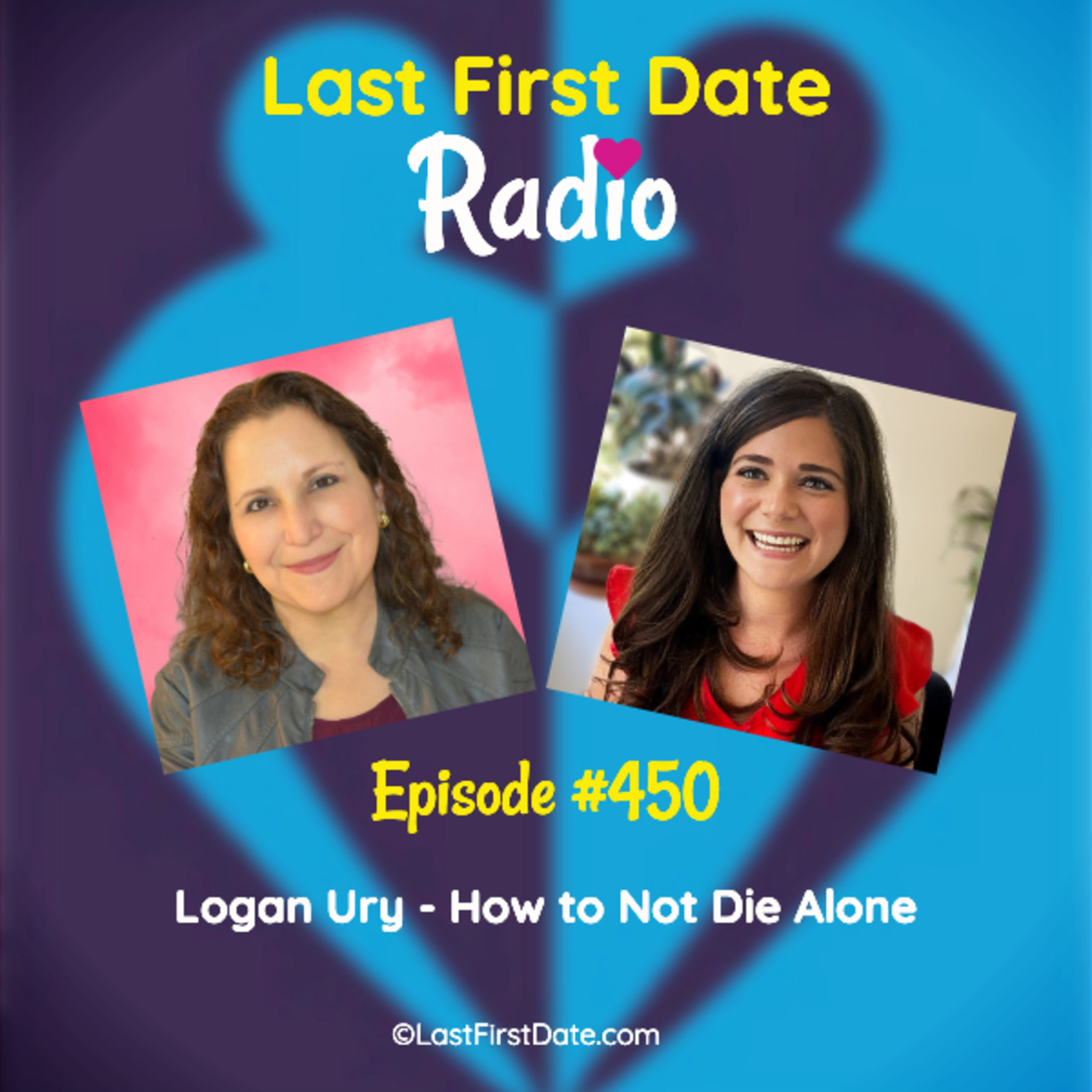 Last First Date Radio - EP 450: Logan Ury - How to Not Die Alone