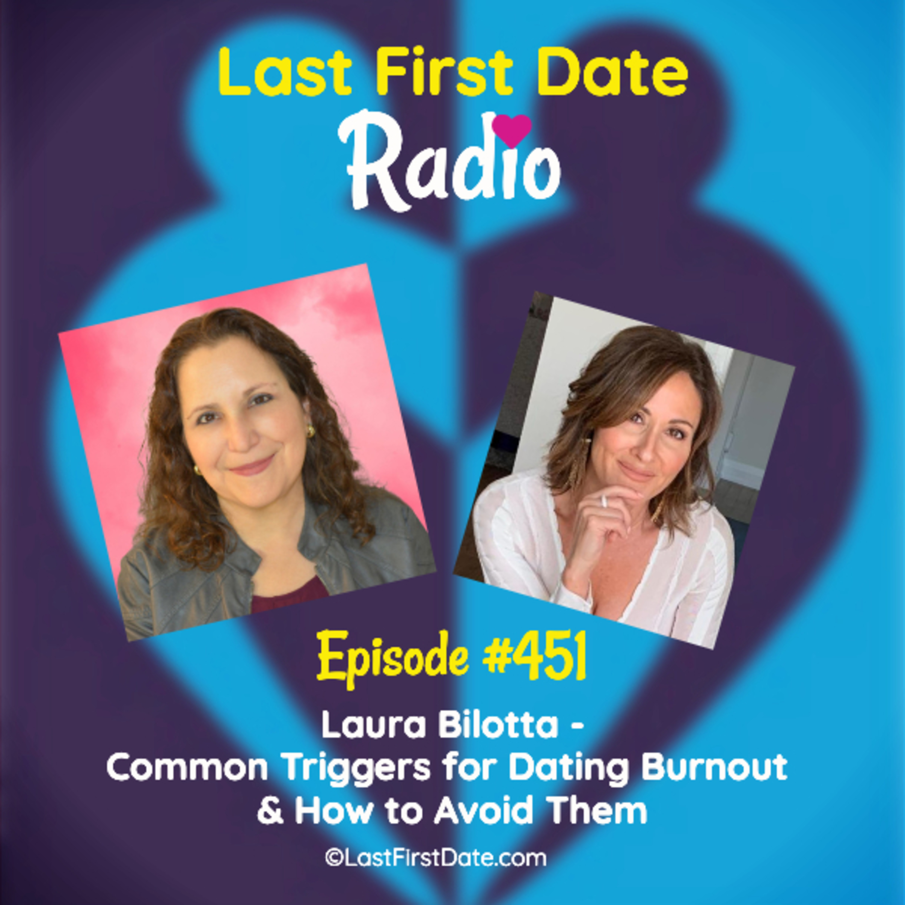 Last First Date Radio - EP 451: Laura Bilotta - Common Triggers for Dating Burnout & How to Avoid Them