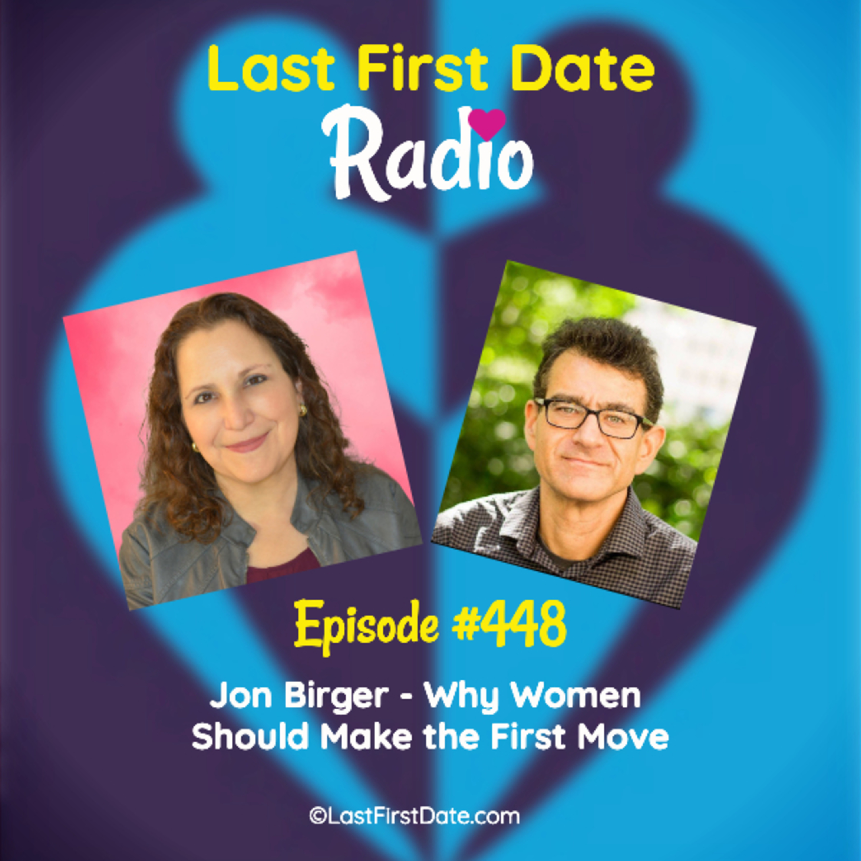 Last First Date Radio - EP 448: Jon Birger - Why Women Should Make the First Move