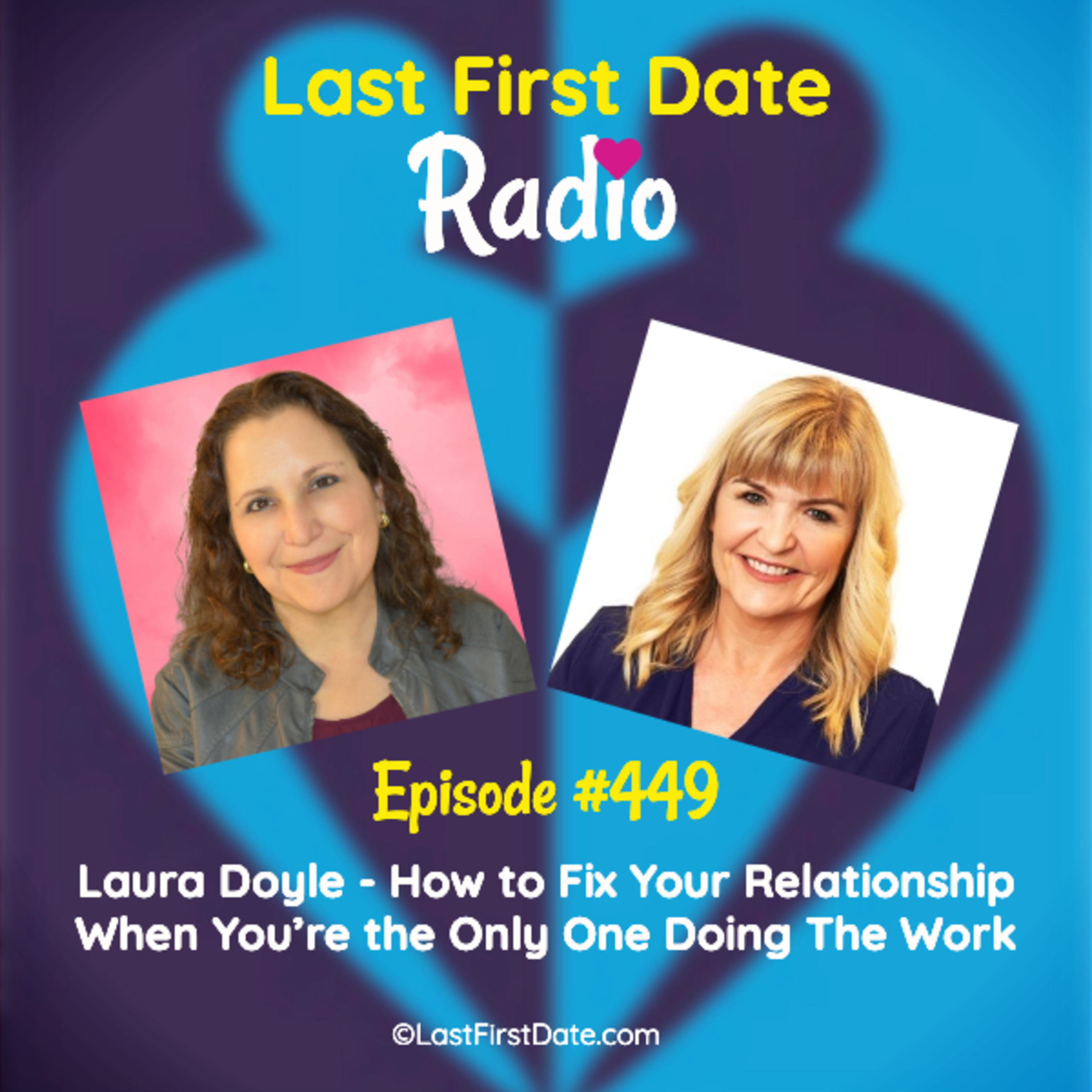 Last First Date Radio - EP 449: Laura Doyle - How to Fix Your Relationship When You're the Only One Doing The Work