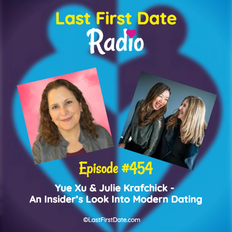 Last First Date Radio - EP 454: Yue Xu & Julie Krafchick - An Insider's Look Into Modern Dating