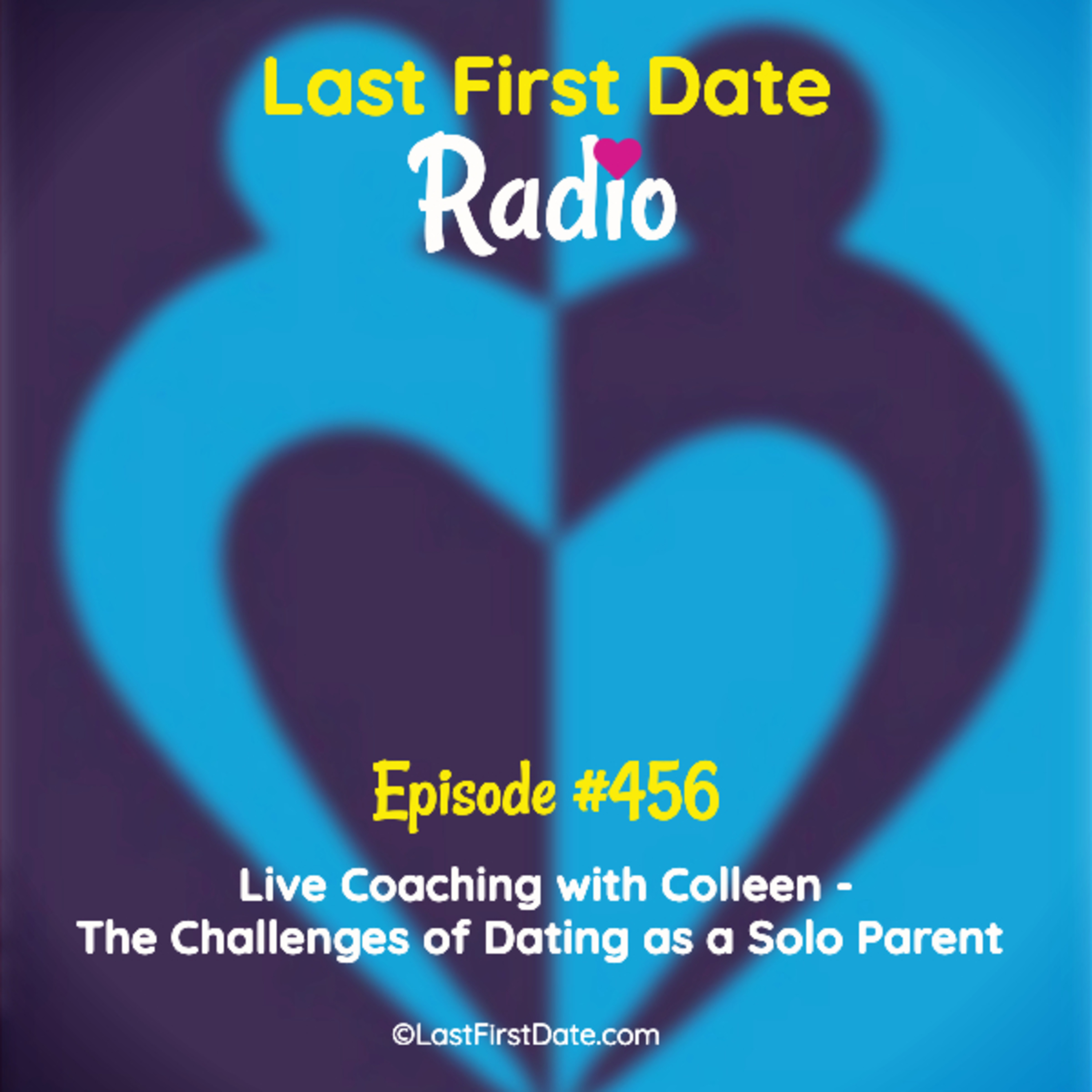 Last First Date Radio - EP 456: Live Coaching with Colleen - The Challenges of Dating as a Solo Parent