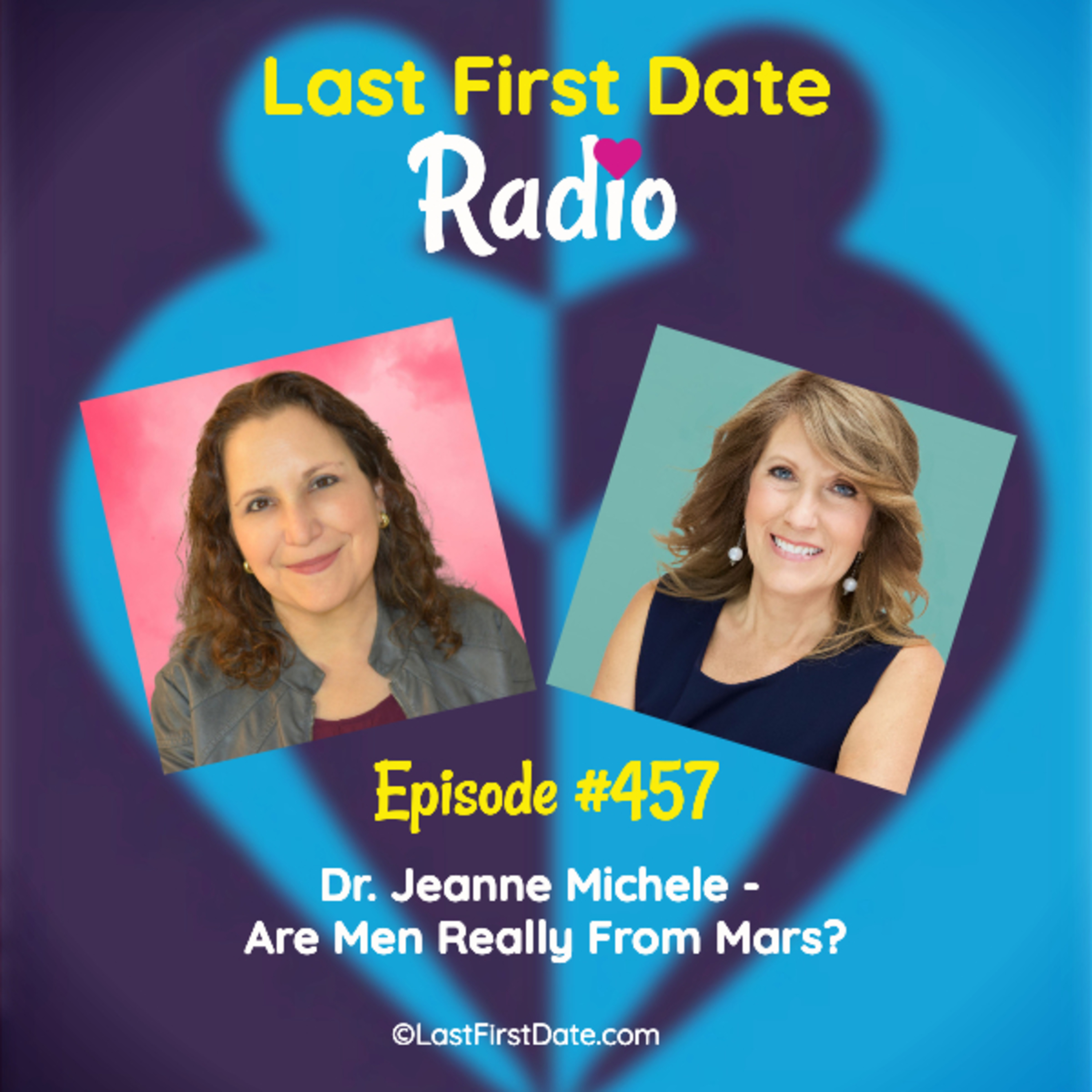 Last First Date Radio - EP 457: Dr. Jeanne Michele - Are Men Really From Mars?