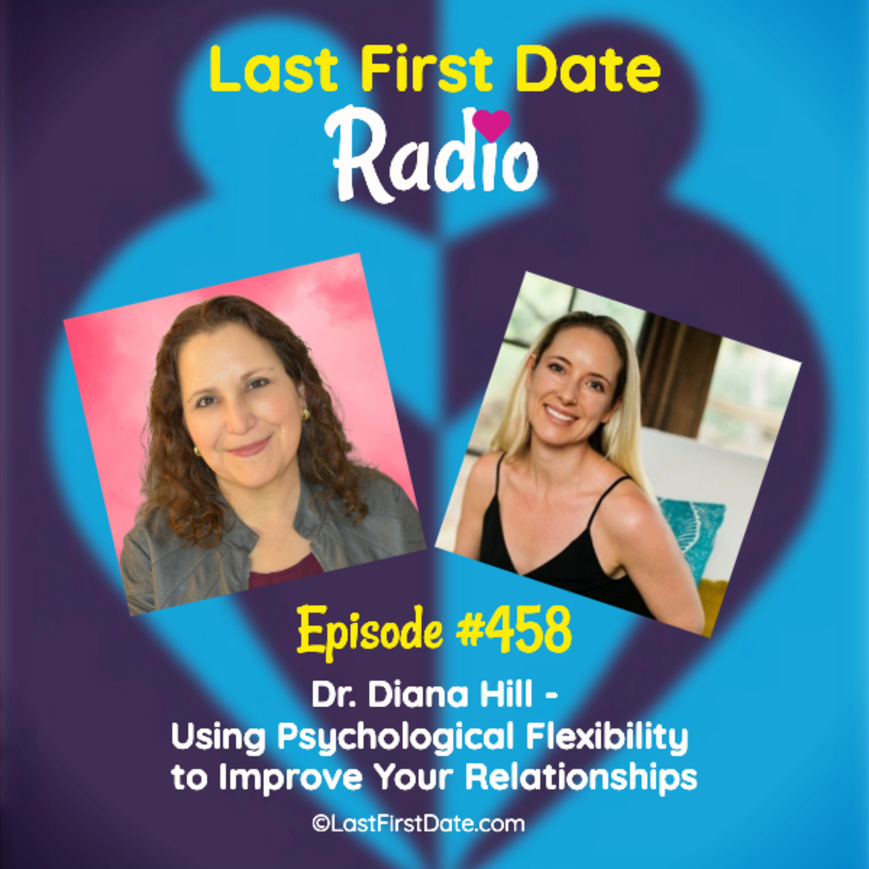 Last First Date Radio - EP 458: Dr. Diana Hill - Using Psychological Flexibility to Improve Your Relationships
