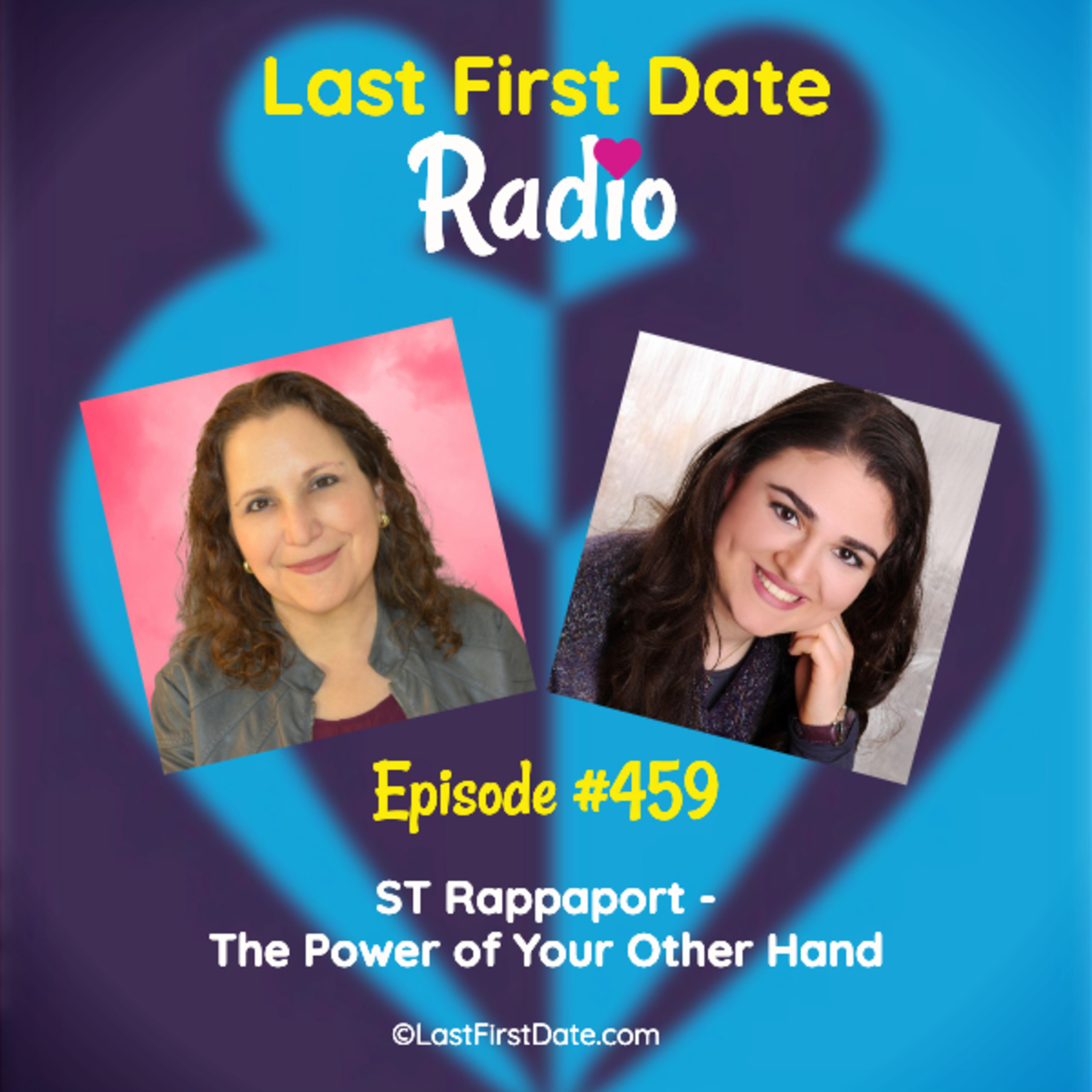 Last First Date Radio - EP 459: ST Rappaport - The Power of Your Other Hand