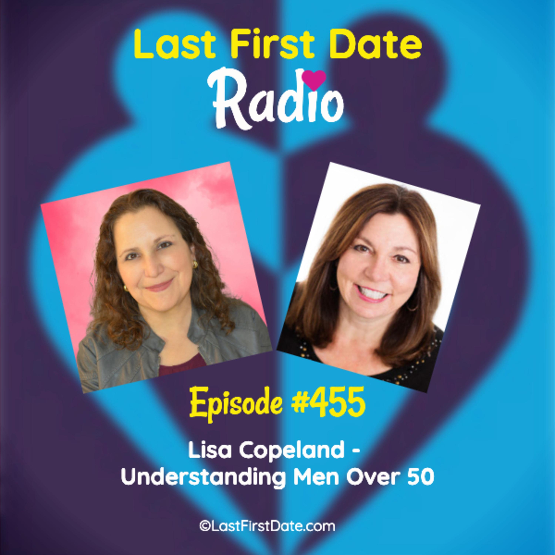 Last First Date Radio - EP 455: Lisa Copeland - Understanding Men Over 50