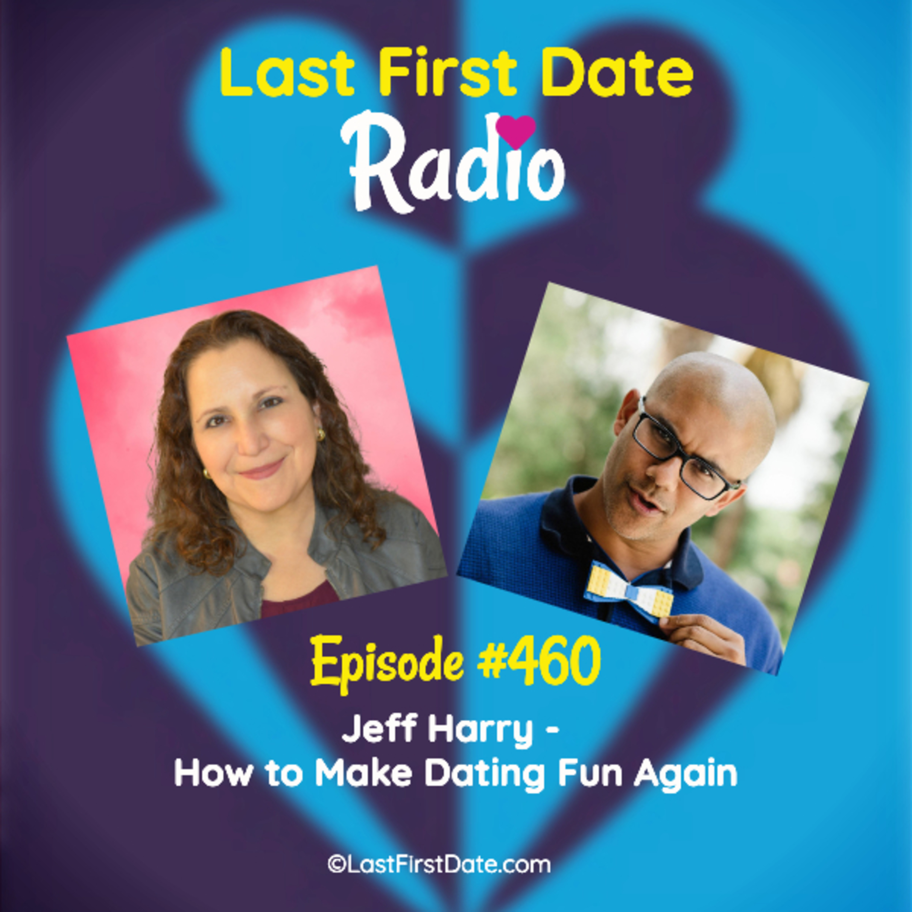 Last First Date Radio - EP 460: Jeff Harry - How to Make Dating Fun Again