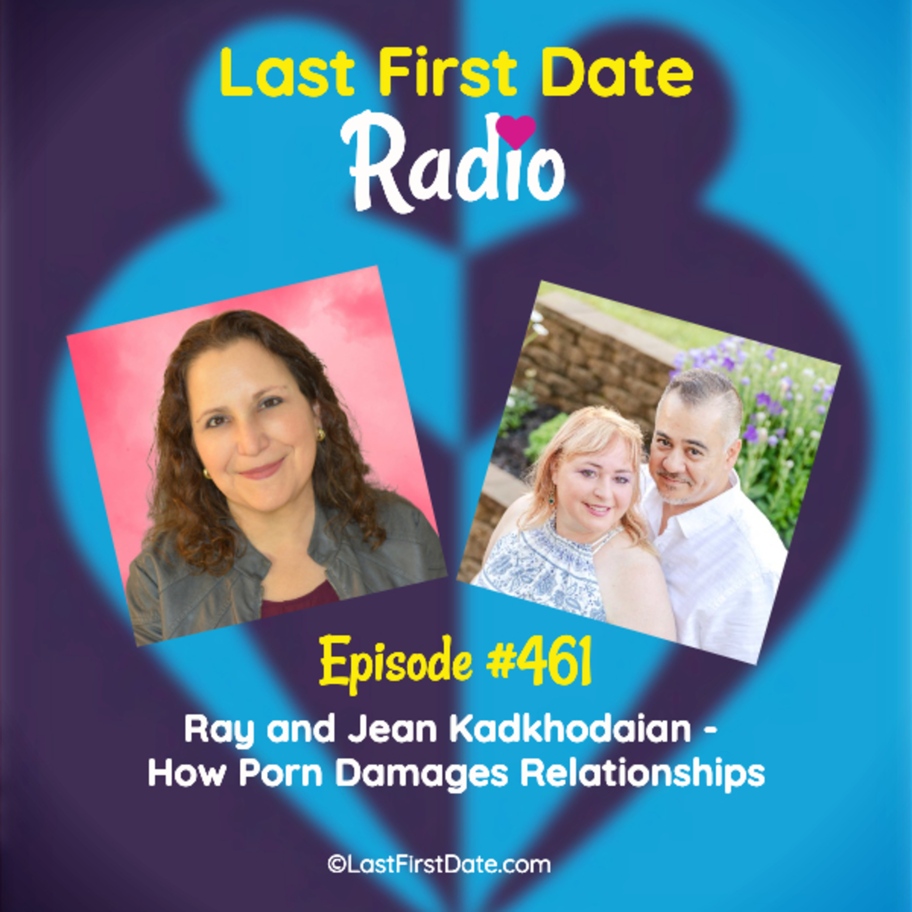 Last First Date Radio - EP 461: Ray and Jean Kadkhodaian - How Porn Damages Relationships