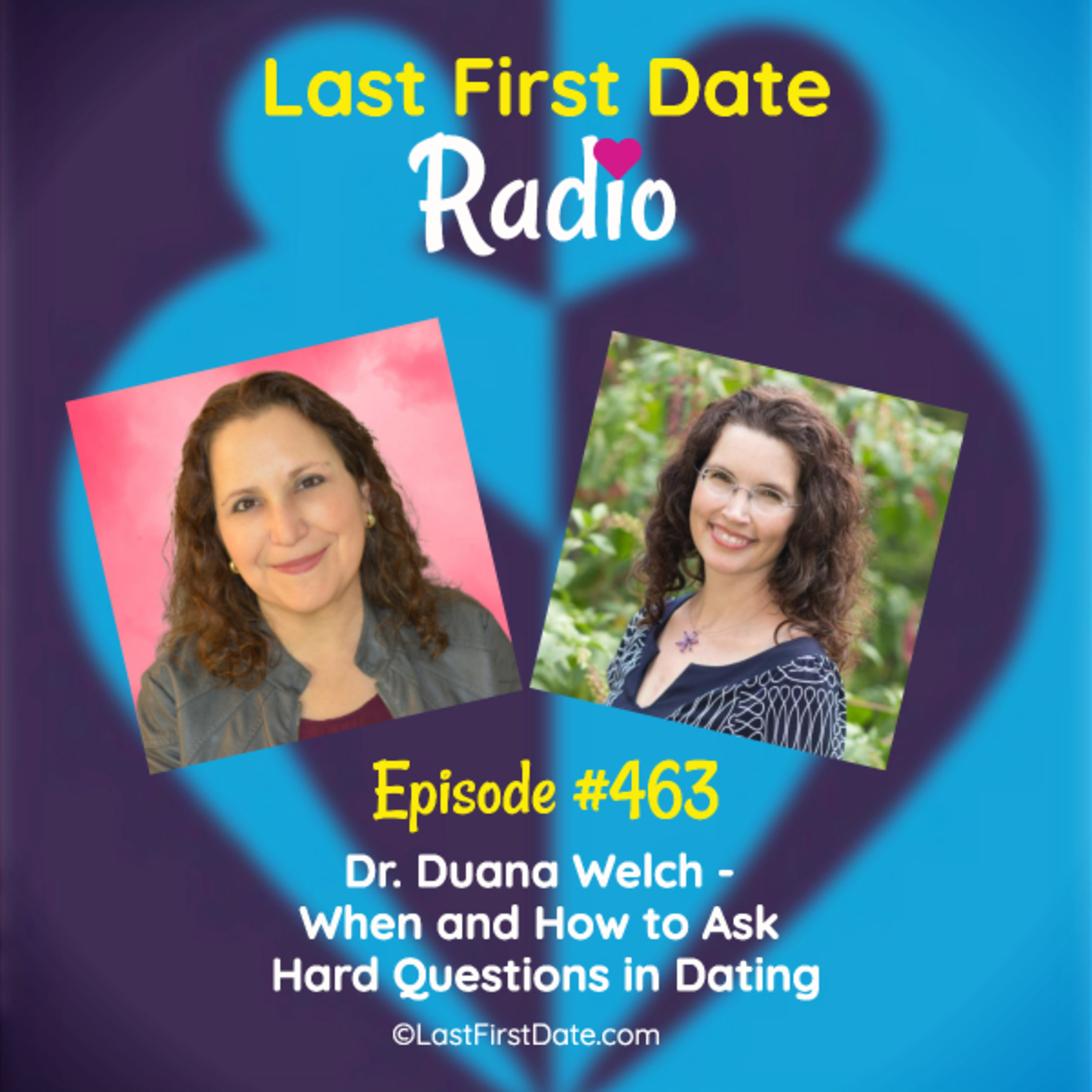 Last First Date Radio - EP 463: Dr. Duana Welch - When and How to Ask Hard Questions in Dating