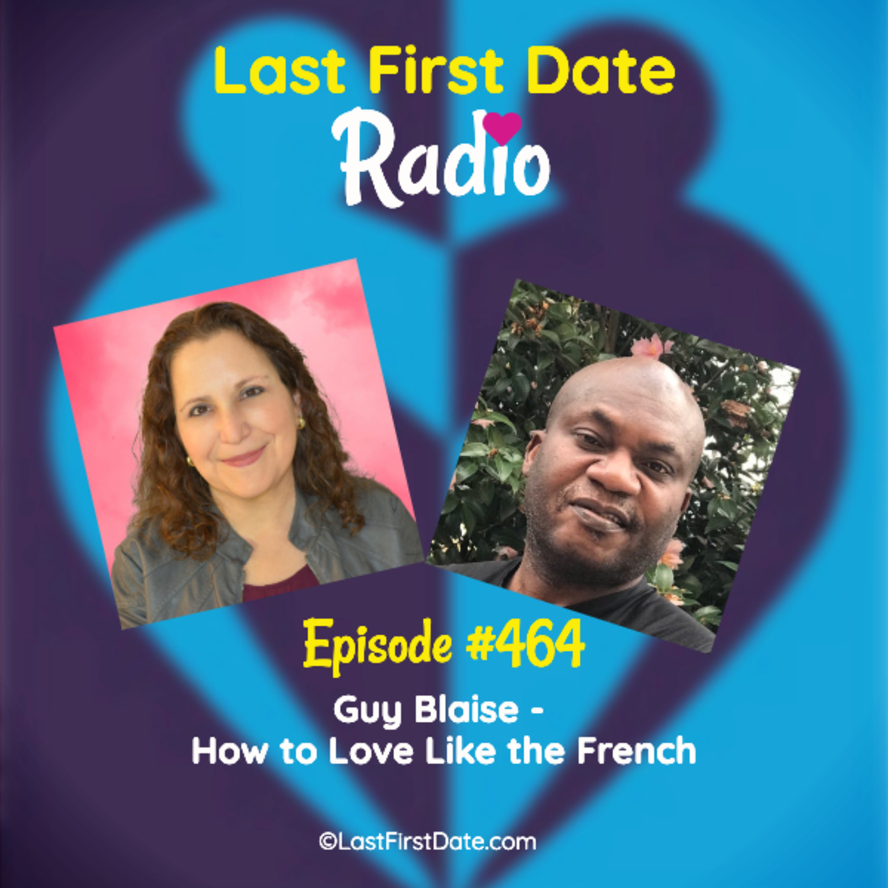 Last First Date Radio - EP 464: Guy Blaise - How to Love Like the French