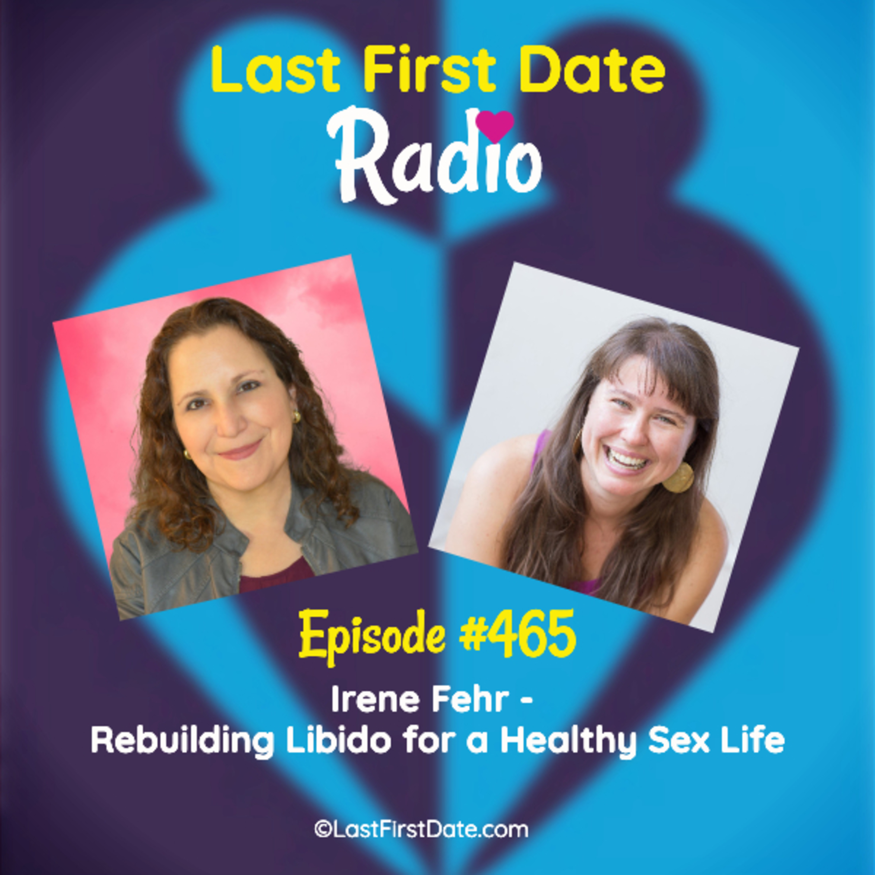 Last First Date Radio - EP 465: Irene Fehr - Rebuilding Libido for a Healthy Sex Life
