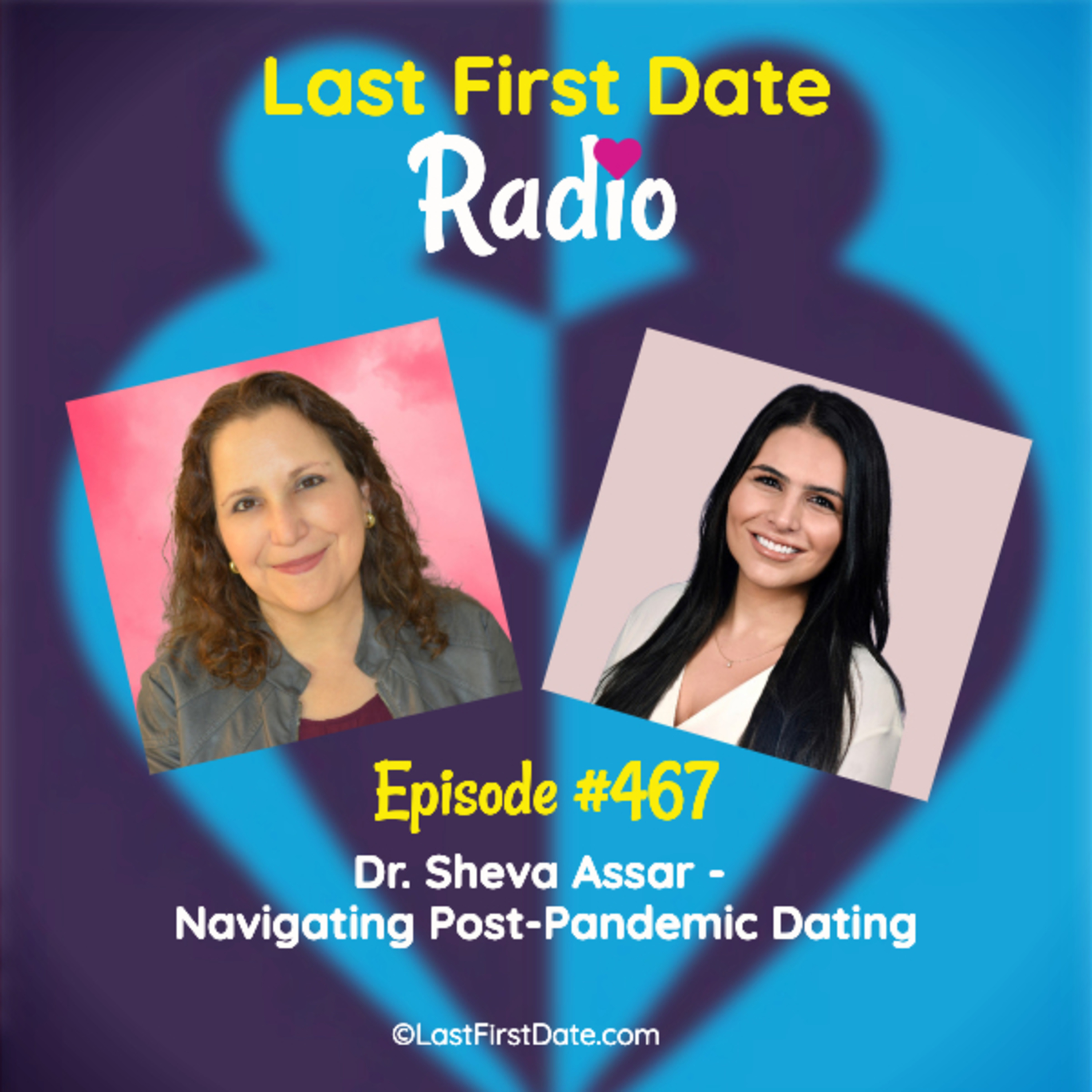 Last First Date Radio - EP 467: Dr. Sheva Assar - Navigating Post-Pandemic Dating