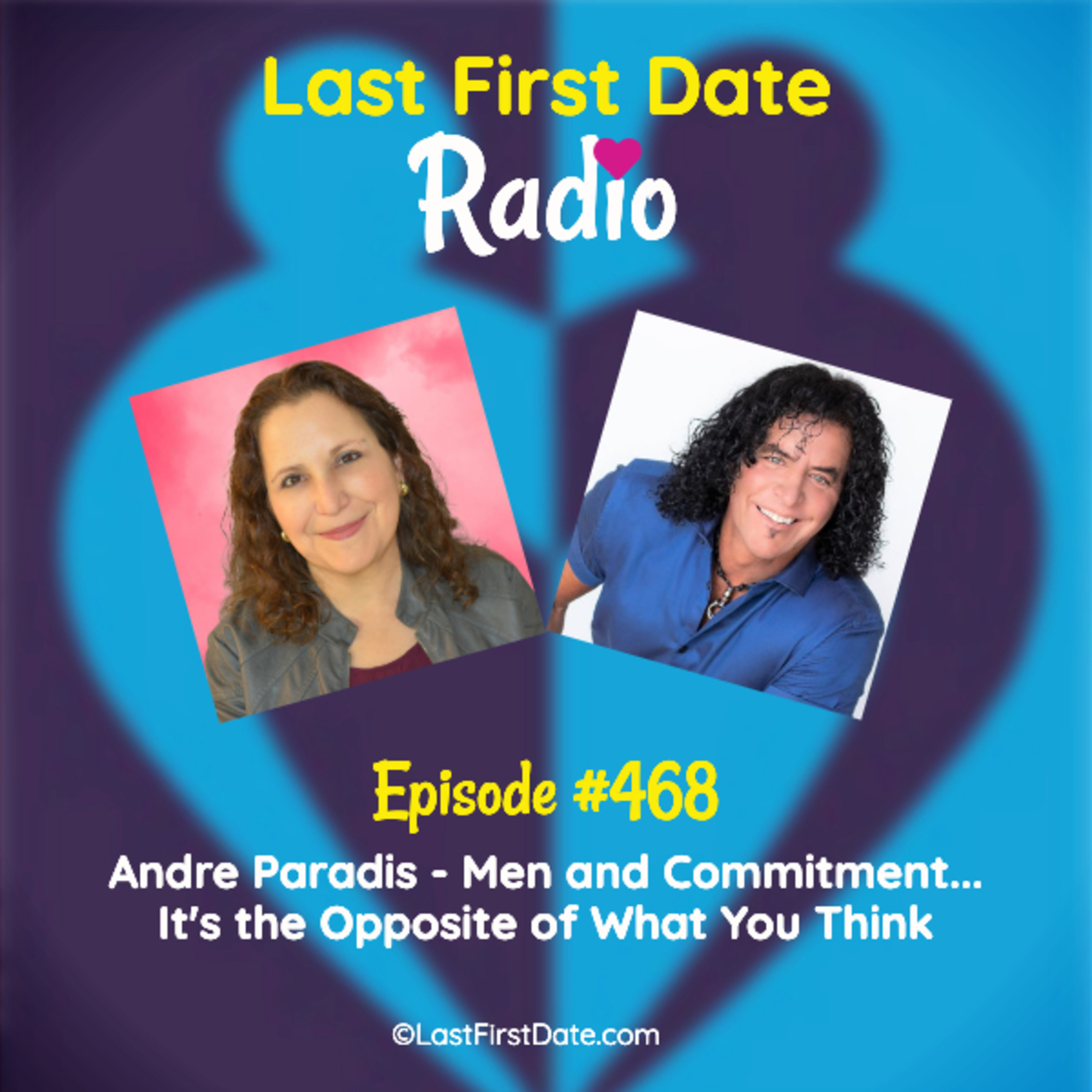 Last First Date Radio - EP 468: Andre Paradis - Men and Commitment...It's the Opposite of What You Think