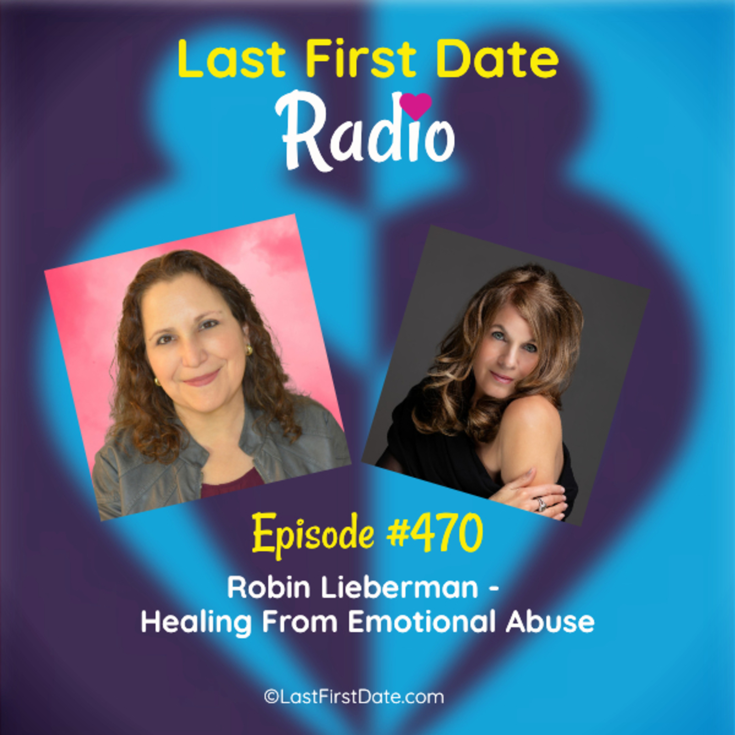 Last First Date Radio - EP 470: Robin Lieberman - Healing From Emotional Abuse